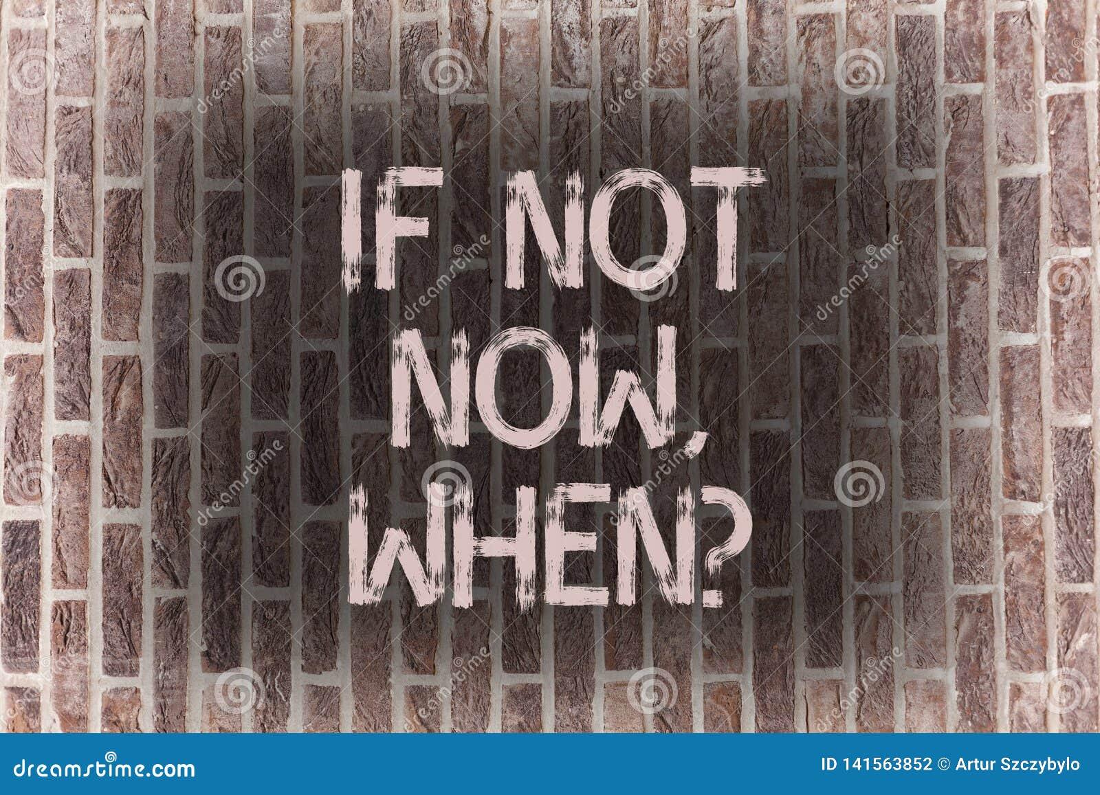 Ordhandstiltext om inte nu Whenquestion Affärsidé för vägg för tegelsten för utmaning för handlingstopptidmål begynnelse-