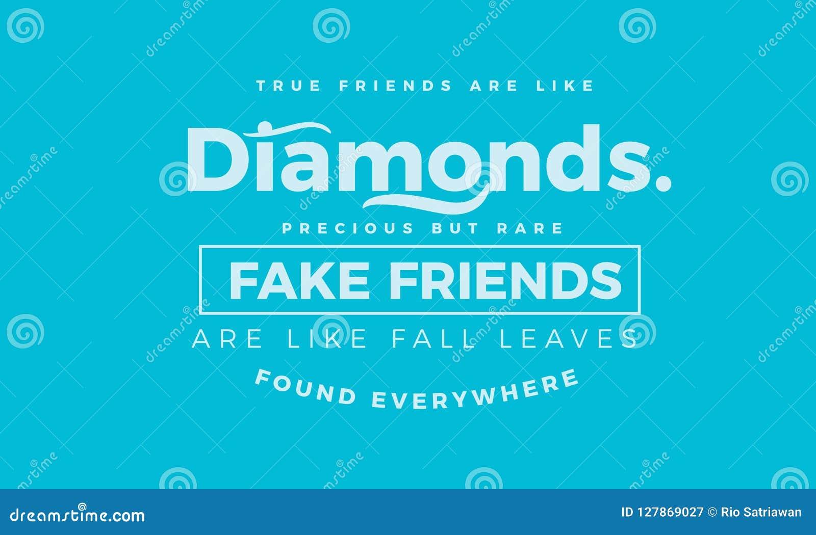 Os amigos verdadeiros são como diamantes muito mas raro