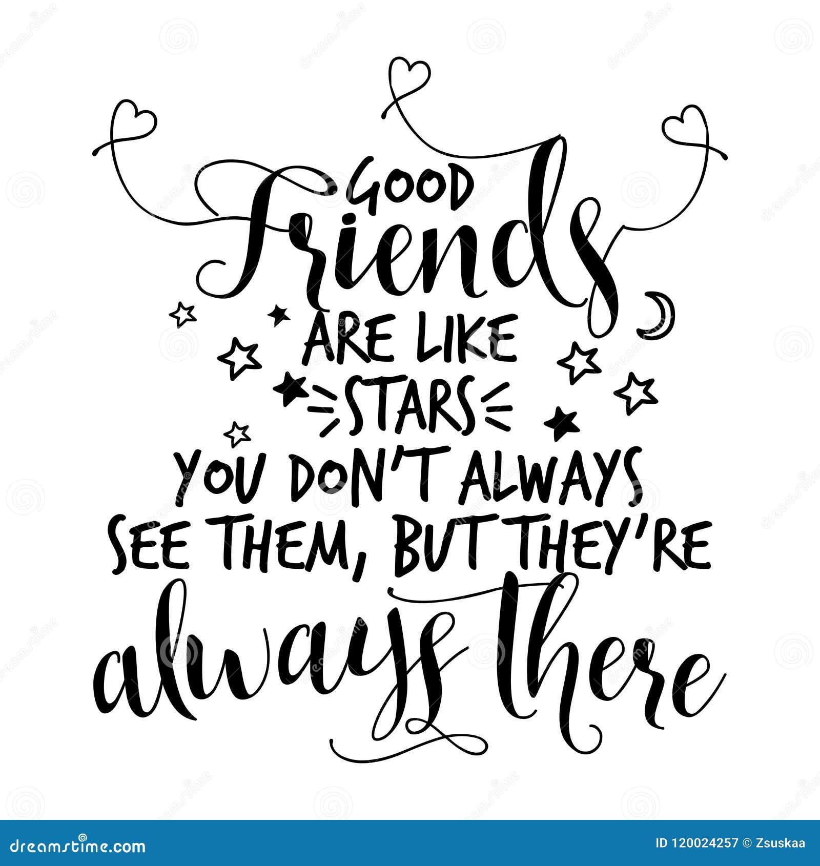 Os bons amigos são como estrelas, você don o ` t vê-os sempre as, mas ` com referência a sempre lá