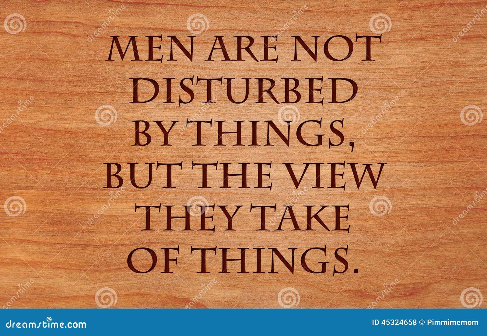 Os homens não são perturbados por coisas