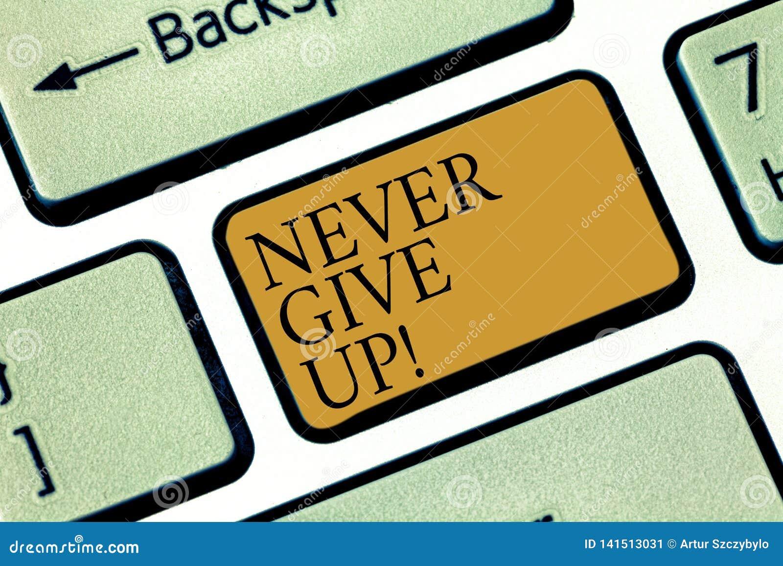 Pisać nutowym showingNever Daje W górę Biznesowa fotografia pokazuje utrzymanie próbuje do ty udaje się podąża twój sen cele