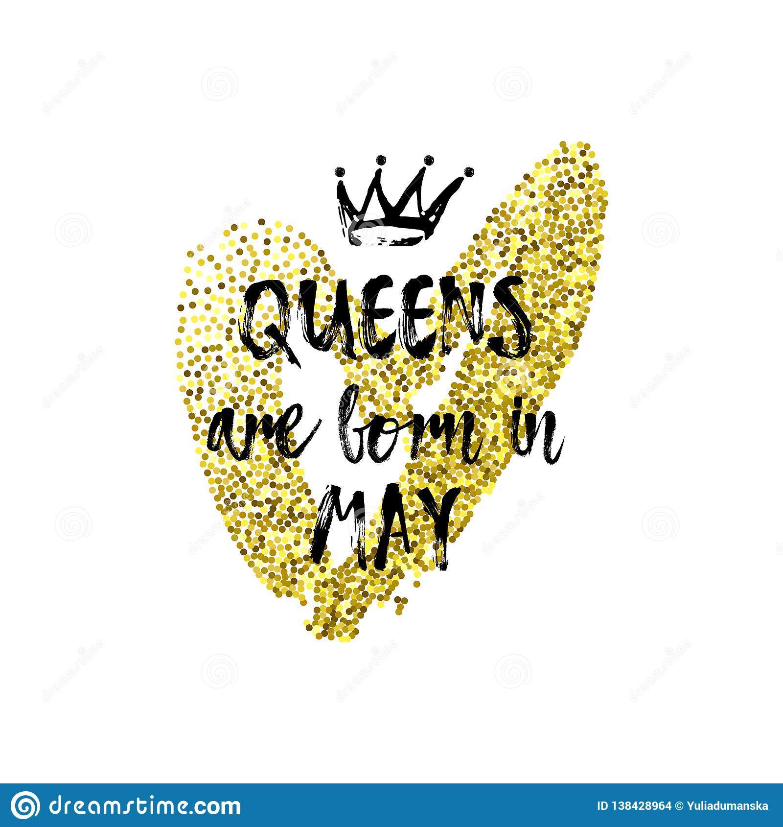 407bd24b Cute phrase Queens are born in May with hand drawn crown and Gold Glitter  Heart. Template design for t-shirt print, greeting cards, congratulation  message, ...