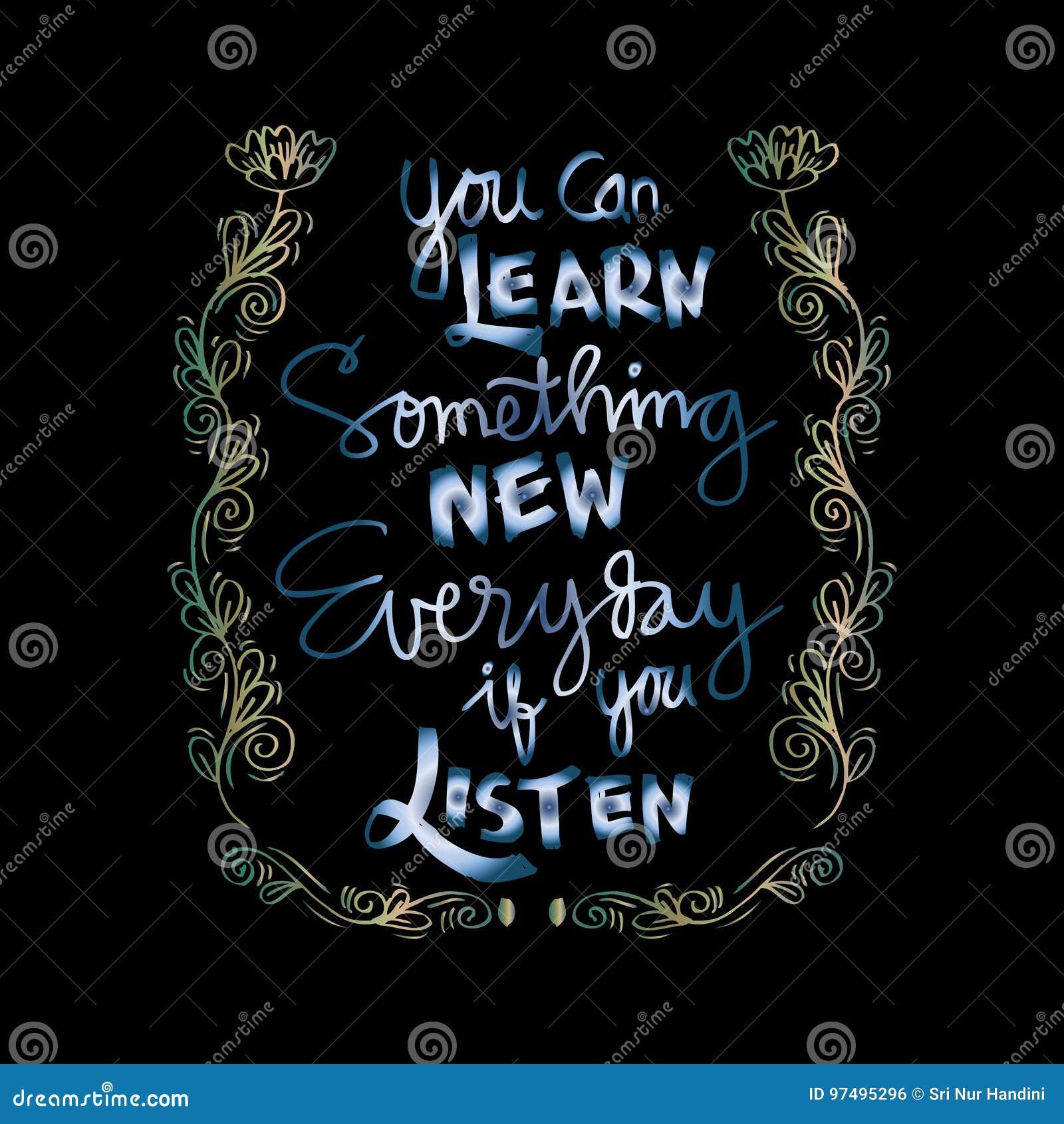 Potete imparare qualche cosa di nuovo di ogni giorno se ascoltate