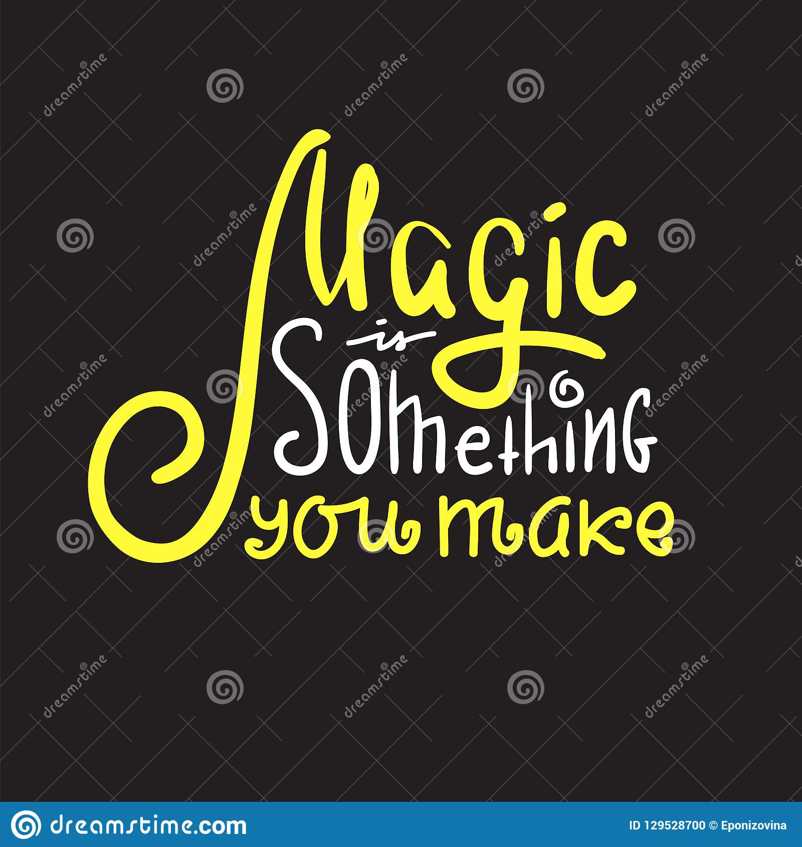 Magic is something you make - inspire and motivational quote. Hand drawn beautiful lettering. Print for inspirational poster, t-s