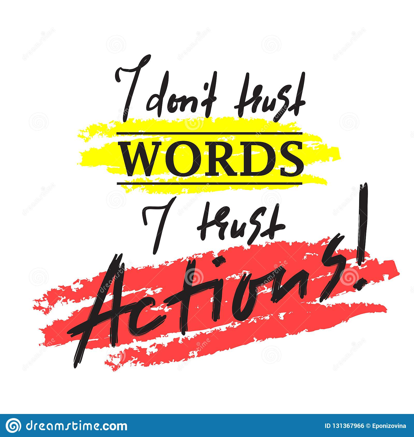 I dont trust Words I trust Actions - inspire and motivational quote. Print for inspirational poster, t-shirt, bag, cups, card, fl