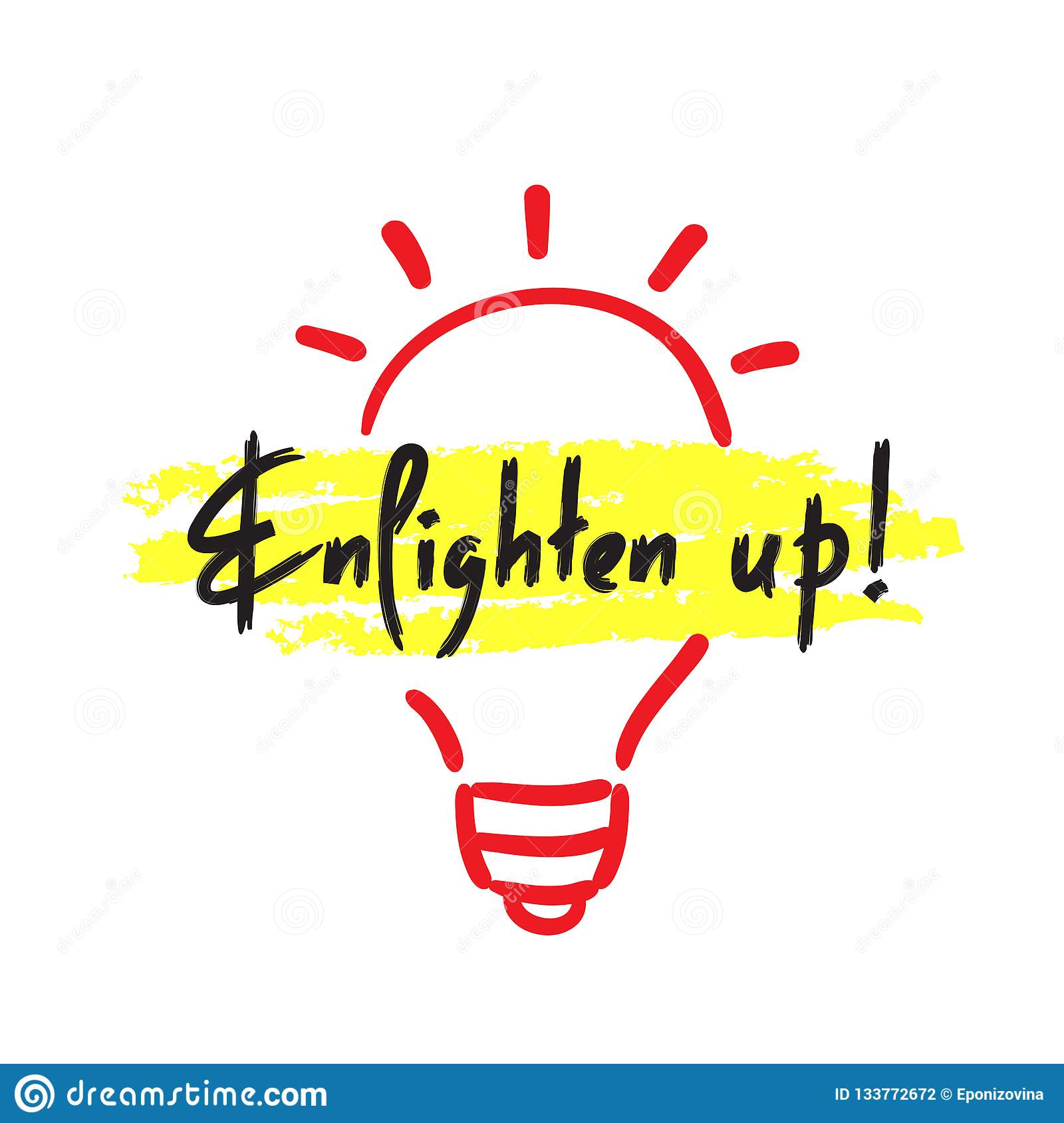 Enlighten up - simple inspire and motivational quote. English idiom, lettering. Print for inspirational poster, t-shirt