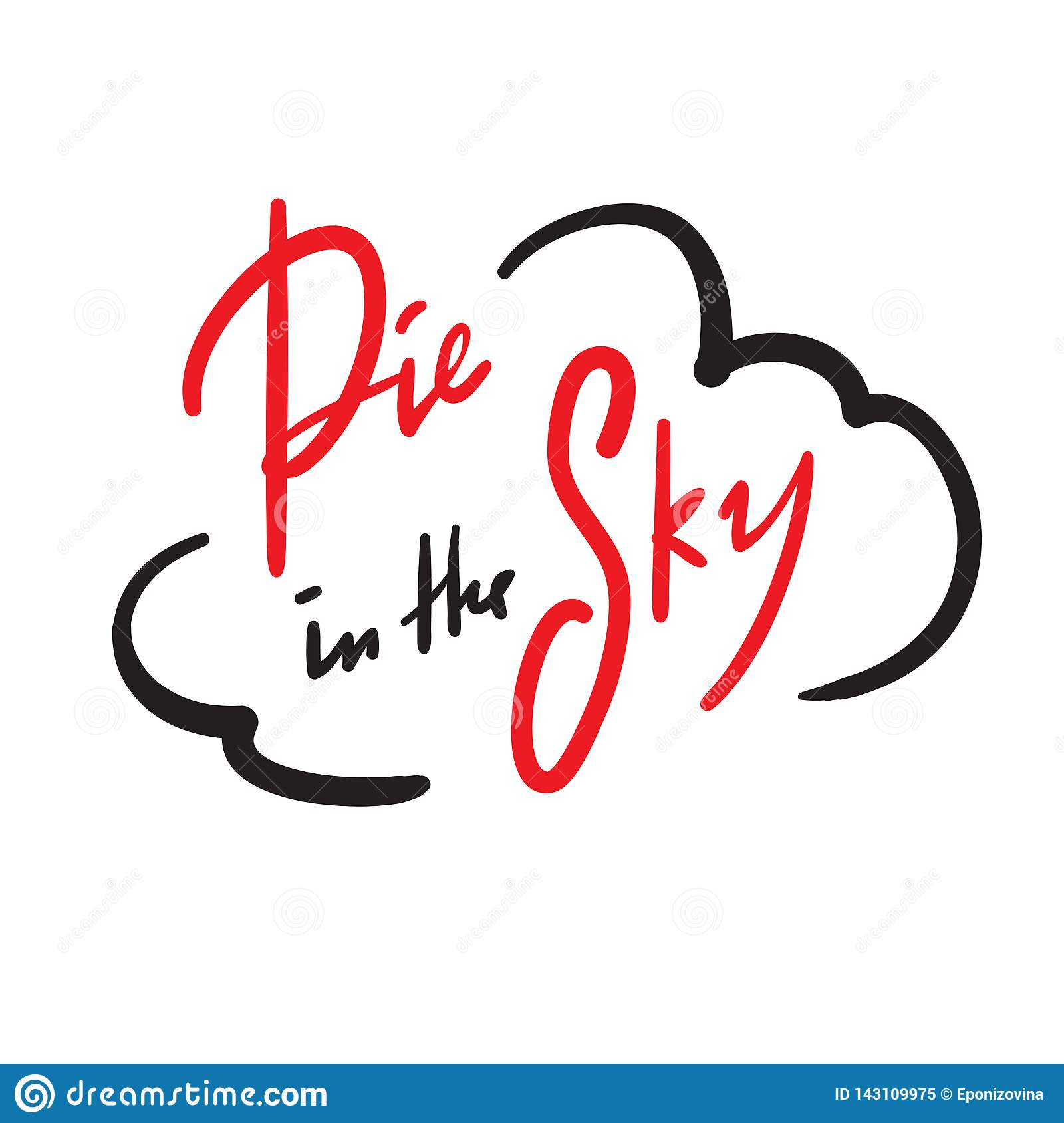 Pie in the sky - simple inspire and motivational quote. Handwritten phrase. Slang. Print