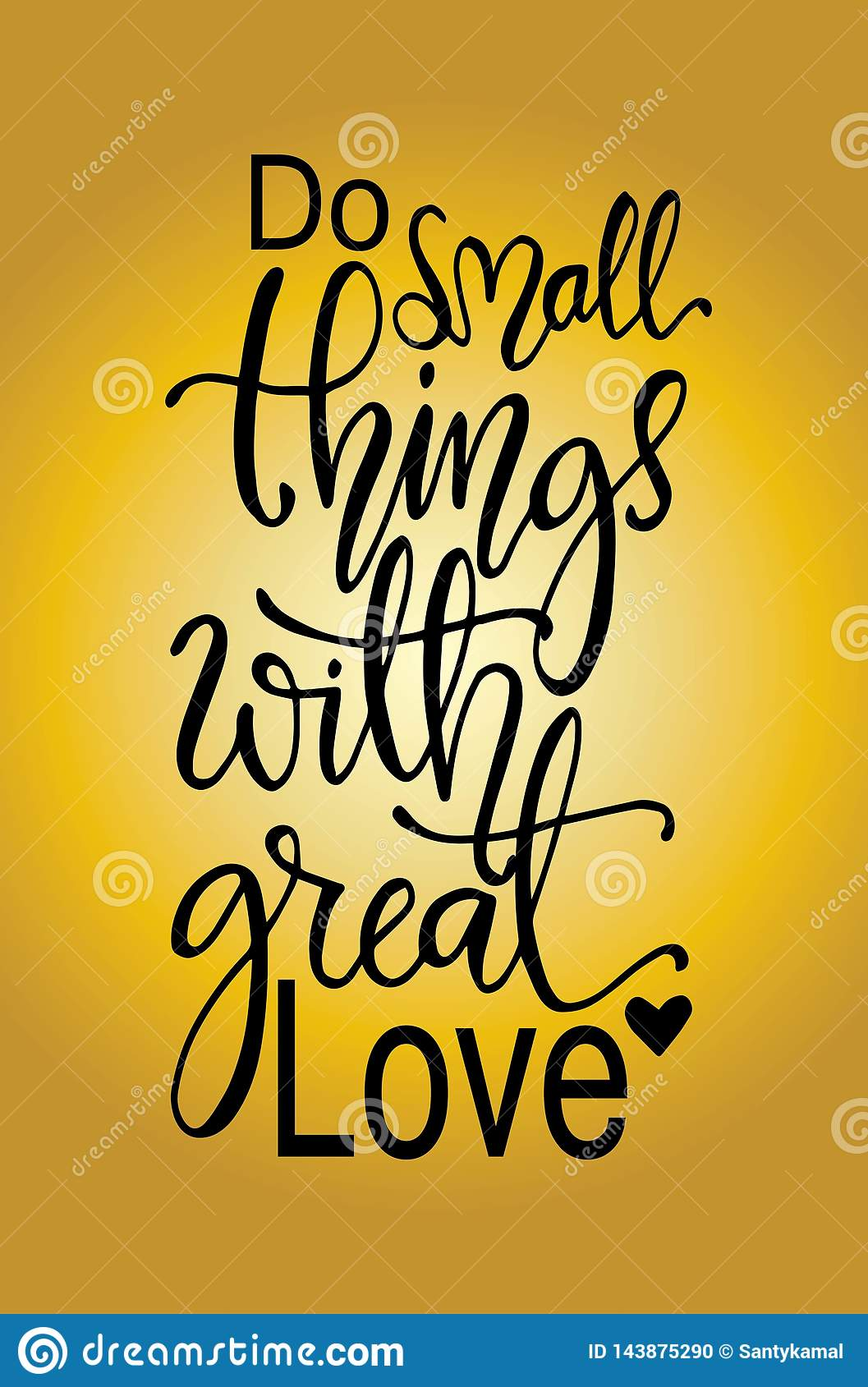 Do small things with great love, hand drawn typography poster. T shirt hand lettered calligraphic design