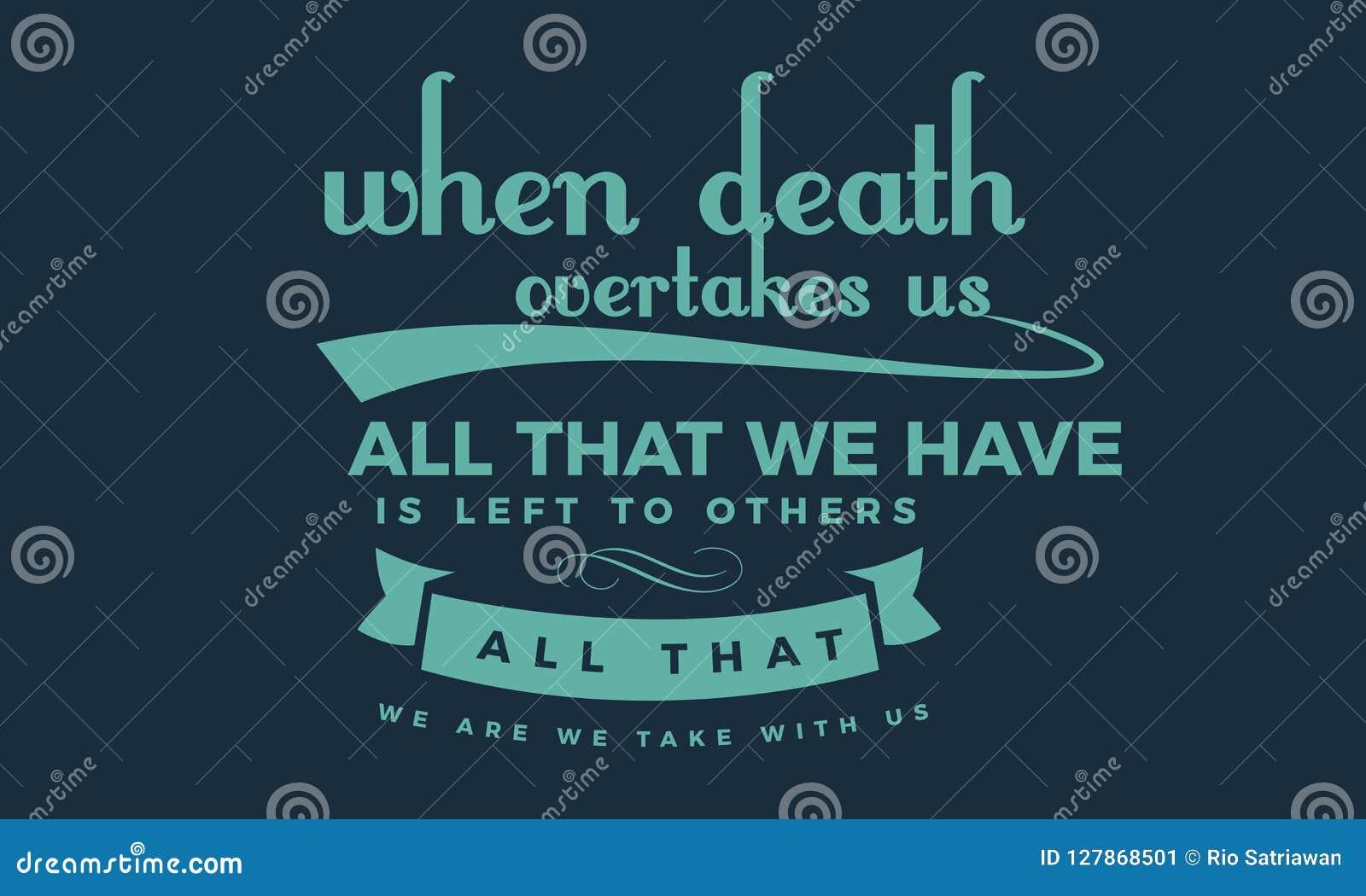 Quand la mort nous rattrape ; tout ce que nous avons est laissé à d autres