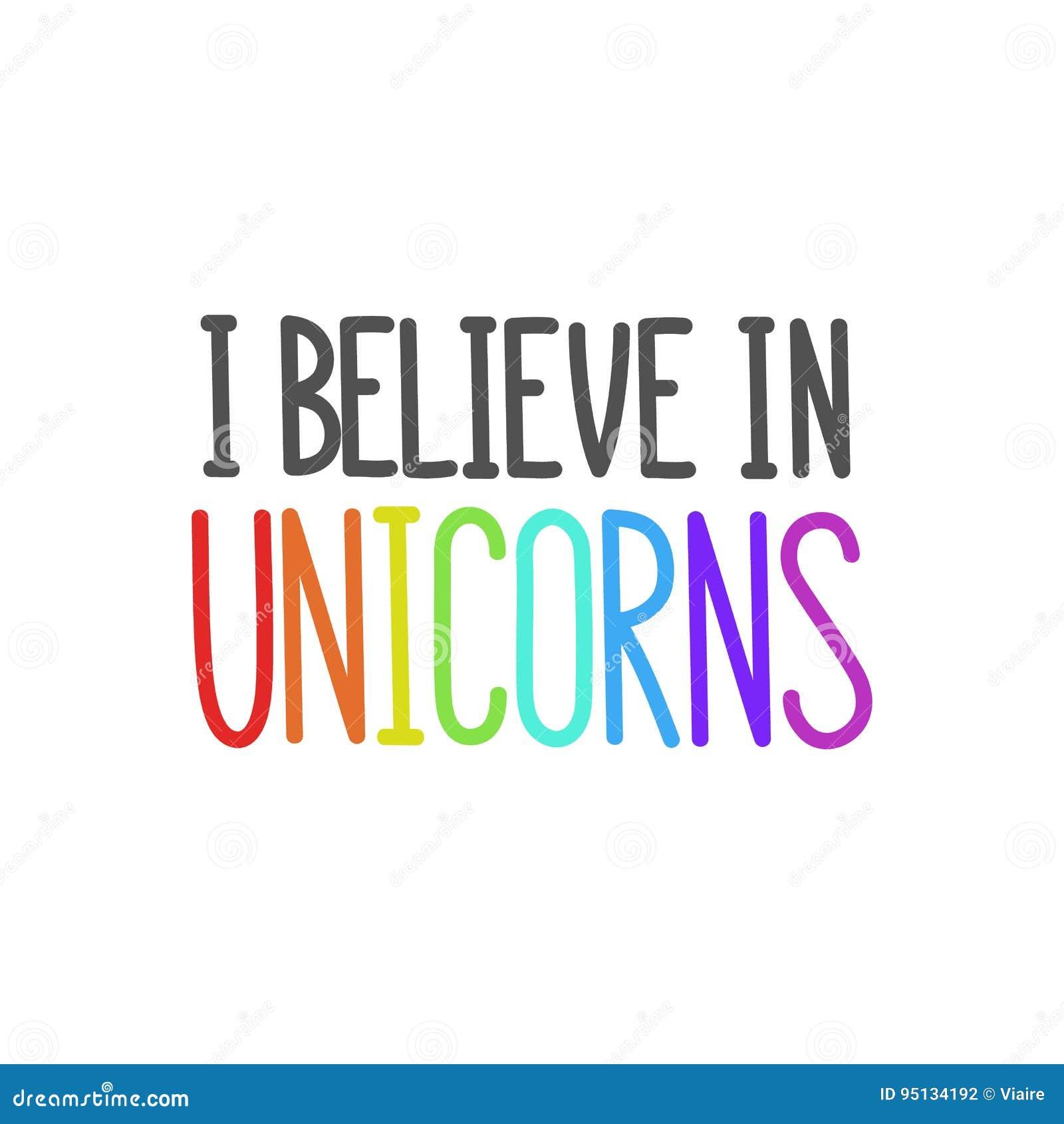 Believe In Unicorns: The Quote `I Believe In Unicorns`. Stock Vector