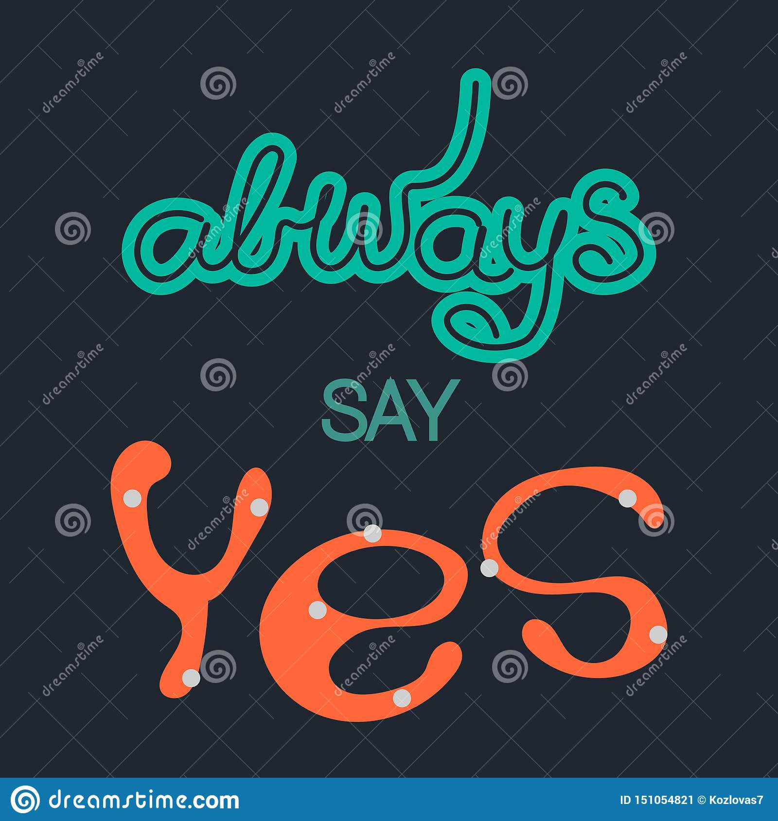 Quote Always say Yes. Trendy lettering. Black background.