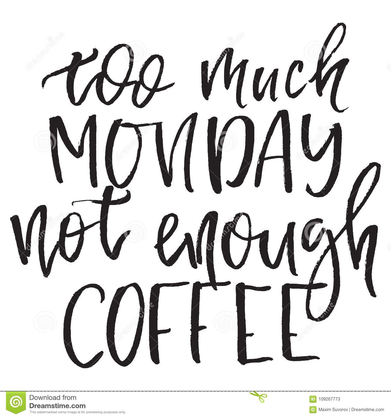 Quote too much monday not enough coffee hand drawn typography download comp m4hsunfo