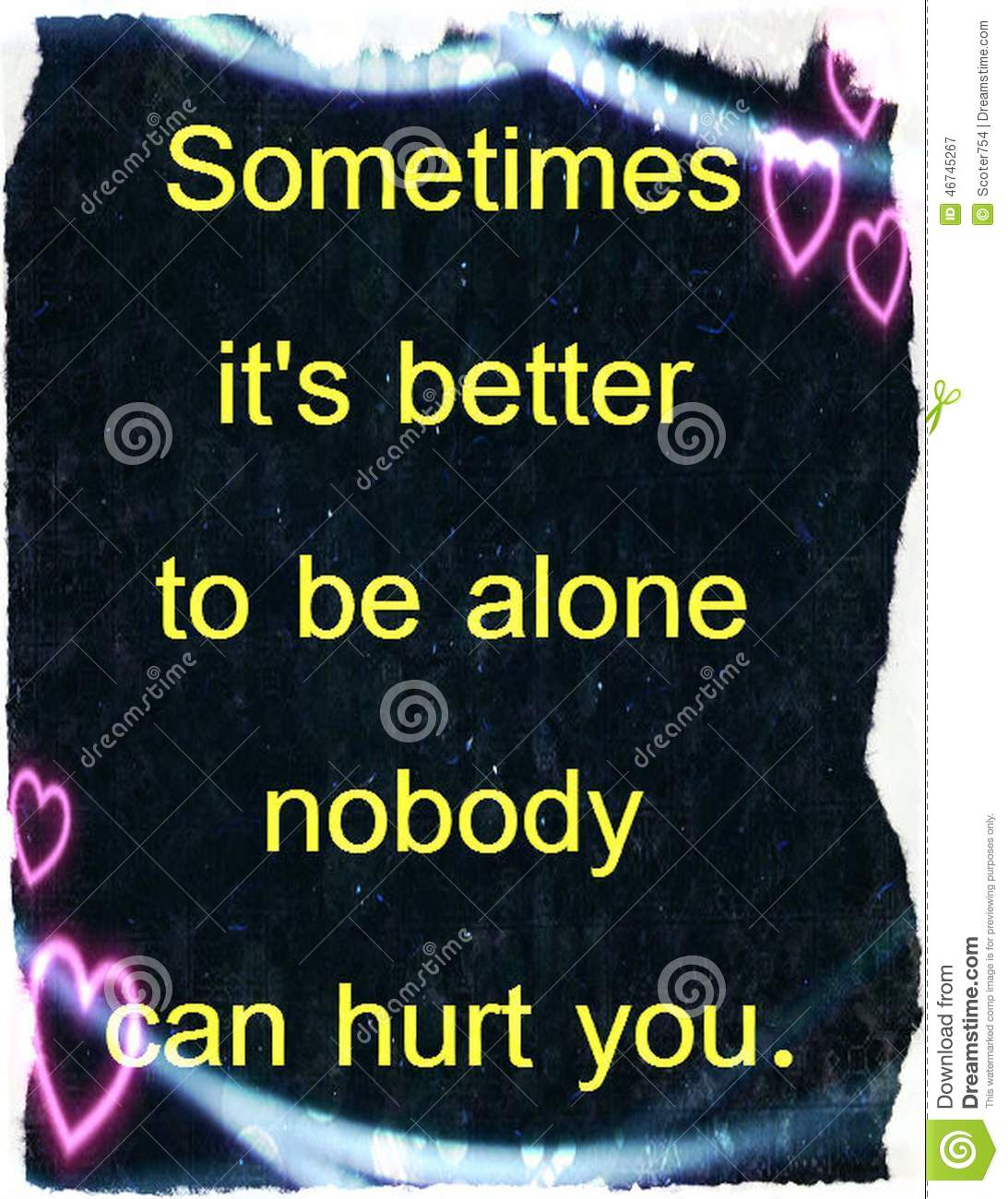 Quotes About Life Sometimes It S Better To Be Alone Nobody Can Hurt