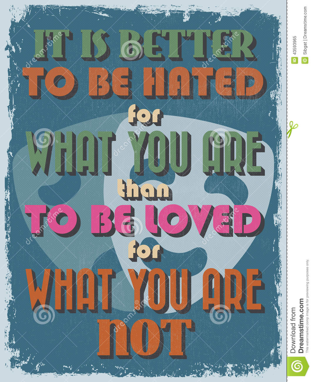 It Is Better To Be Hated For What You Are Than Loved For: Retro Vintage Motivational Quote Poster. Vector
