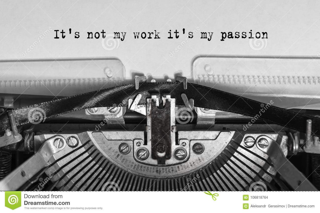 It`s not my work it`s my passion typed words on a old Vintage Typewriter.