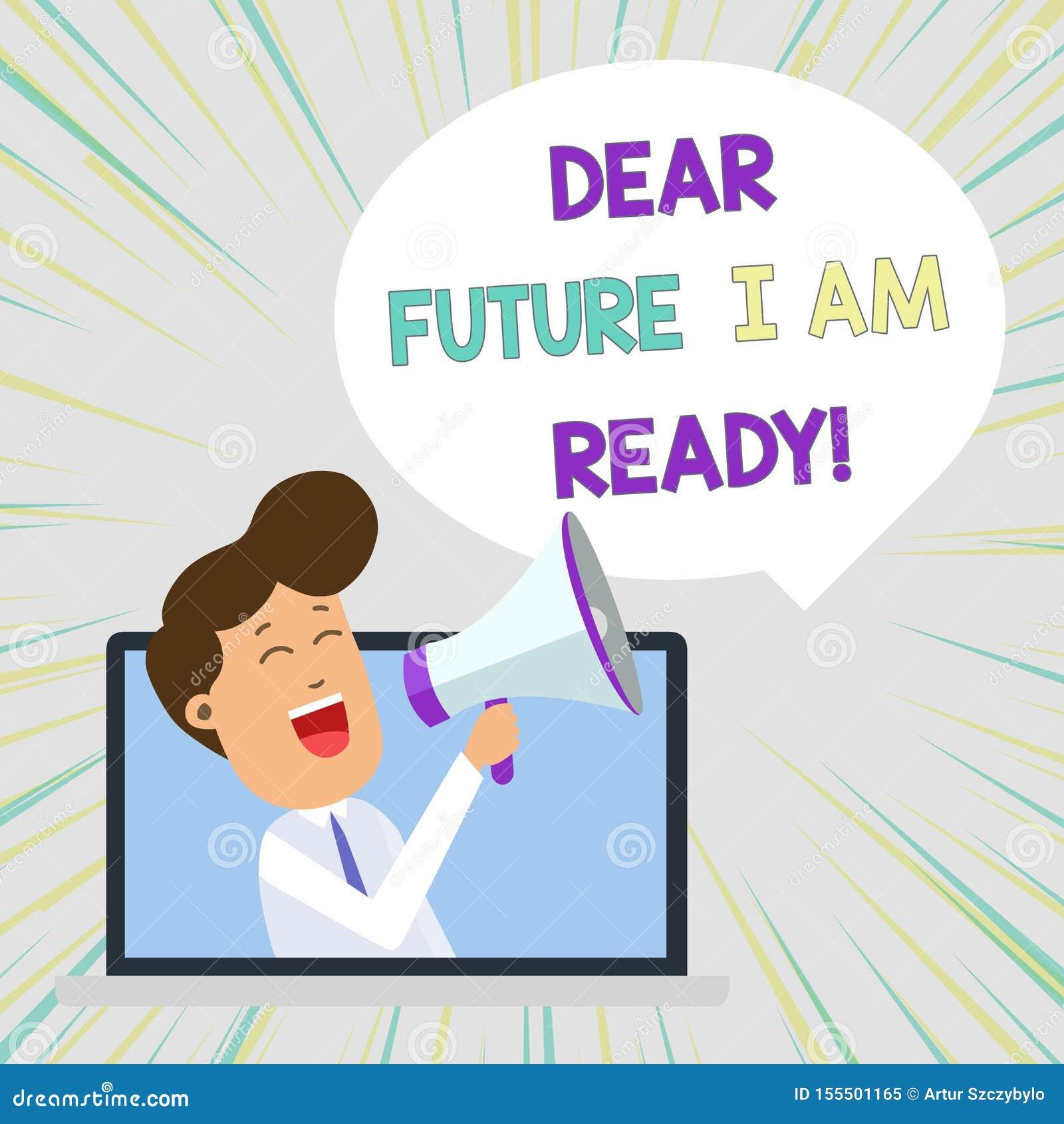 Scrittura concettuale della mano che mostra a futuro caro sono pronto Stato adatto del testo della foto di affari per azione o si