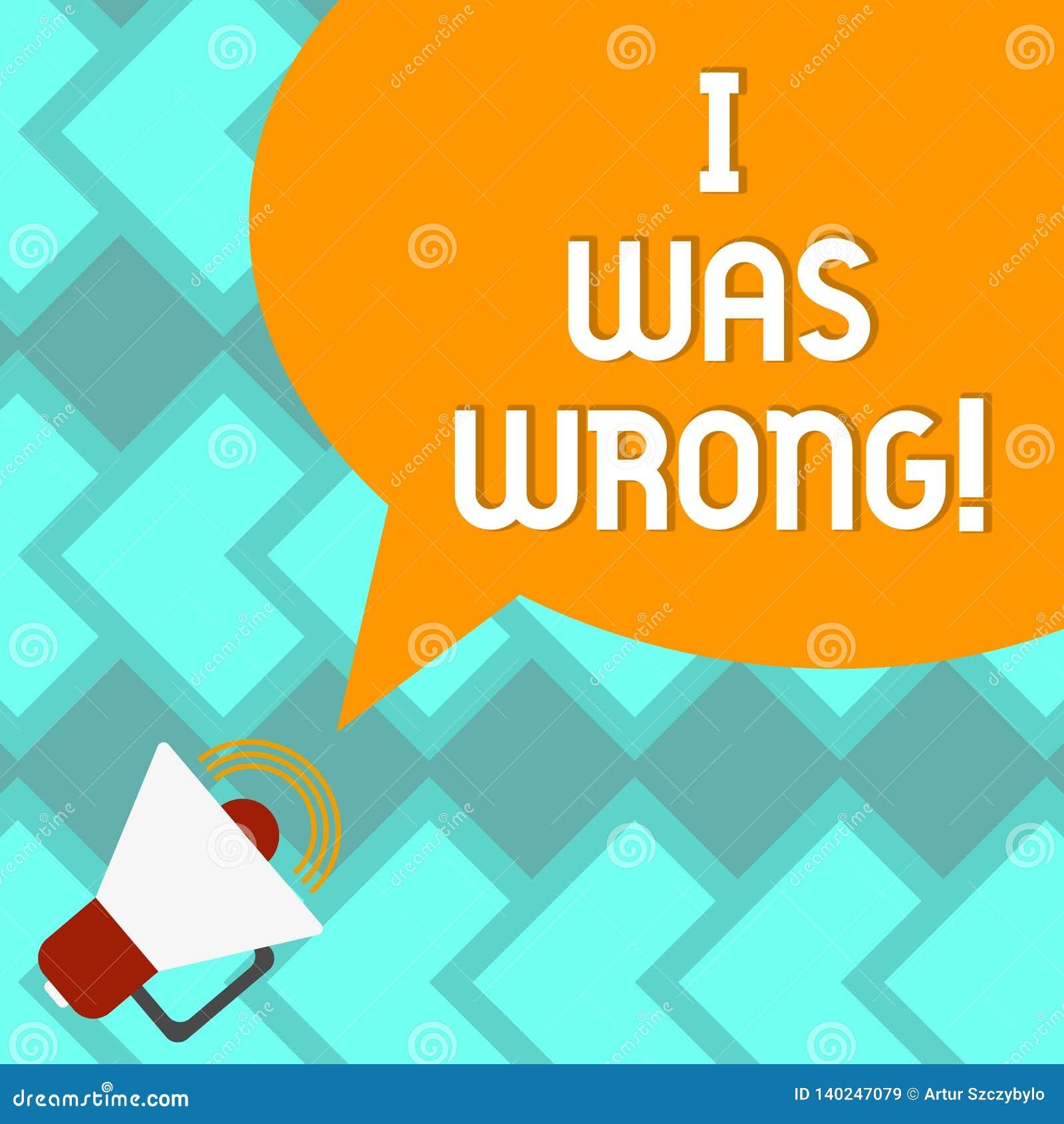 Segno del testo che mostra ero sbagliato Accettazione concettuale della foto di un errore di errore che dà un megafono di guasto