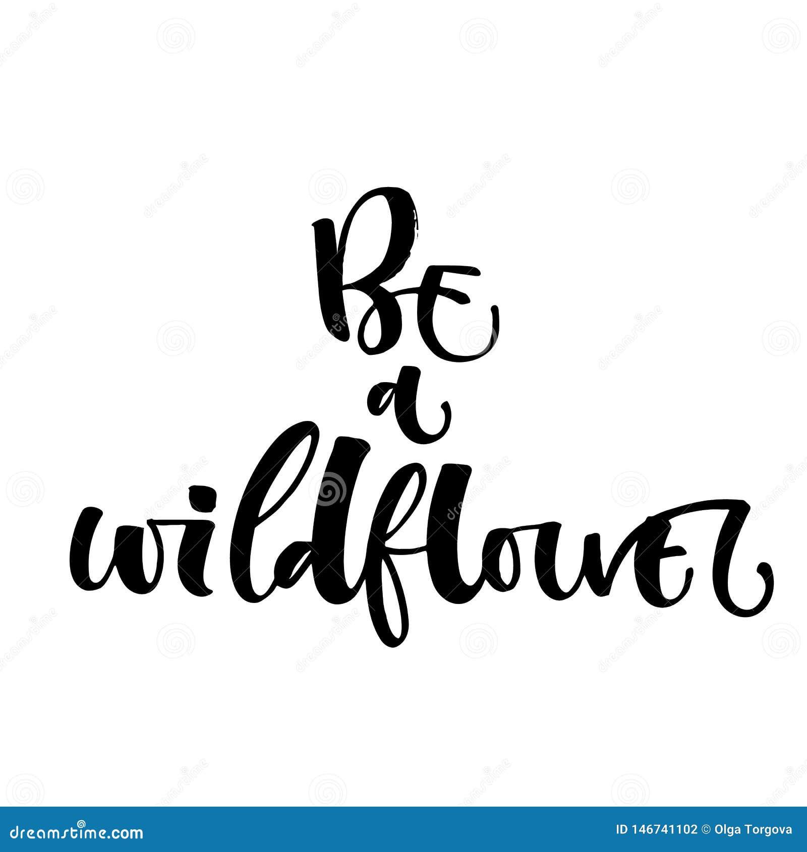 Seien Sie ein Wildflowerhandgezogenes modernes Kalligraphiemotivations-Zitatlogo