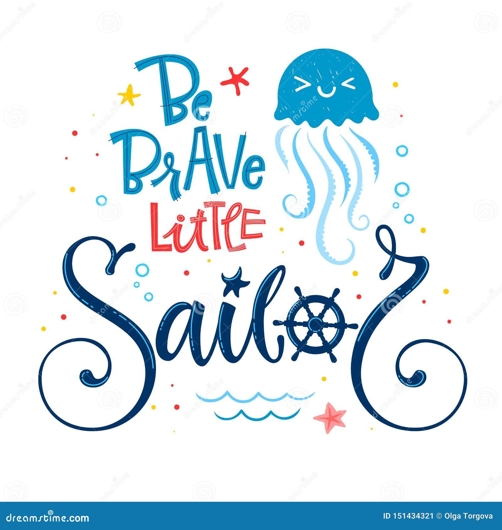 Seien Sie wenig Seemannzitat tapfer Babypartyhandgezogene Kalligraphie, groteske Skriptartbeschriftungs-Logophrase