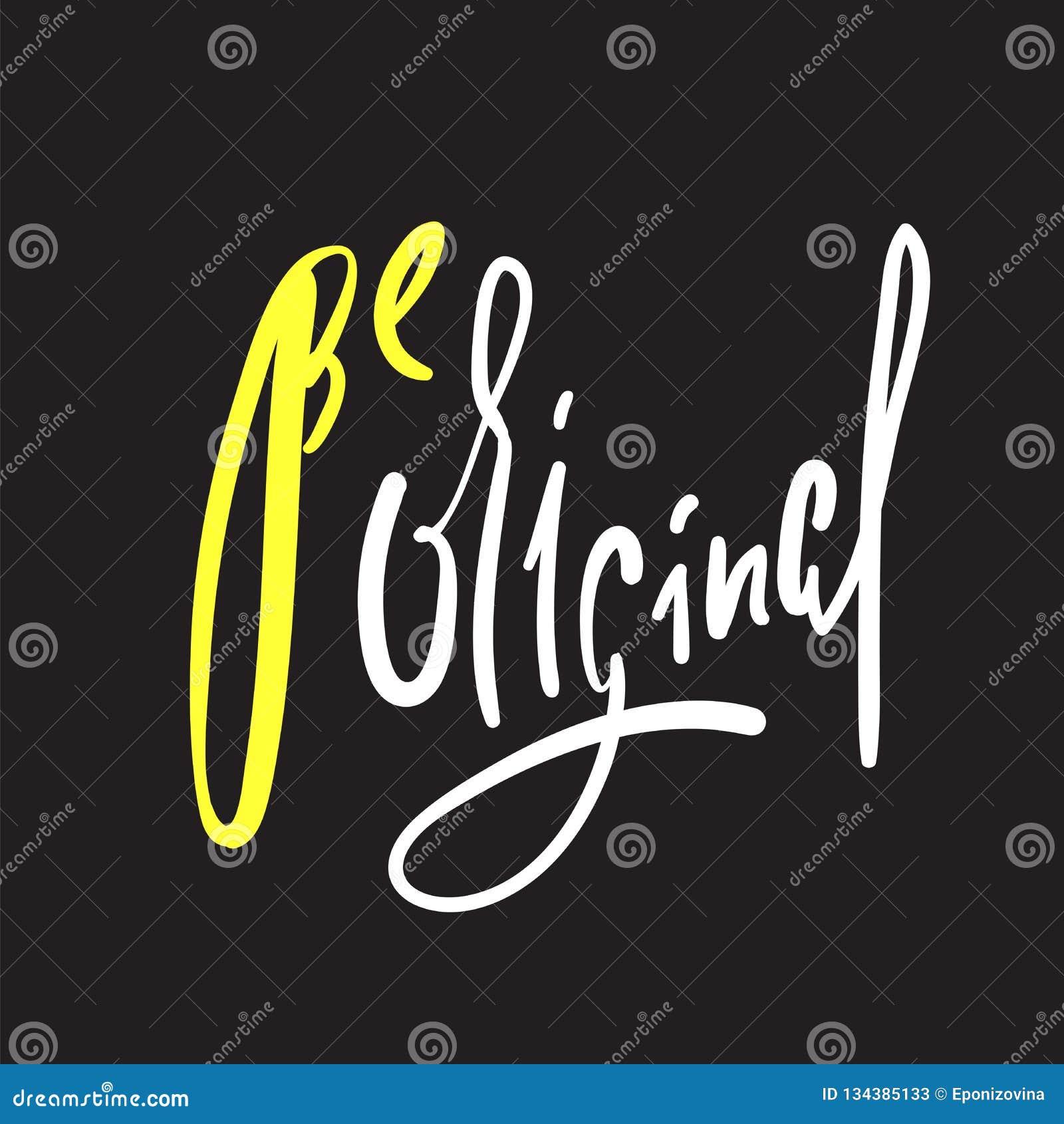 Seja original - simples inspire e citações inspiradores Rotulação bonita tirada mão Imprima para o cartaz inspirado, t-shirt, sac