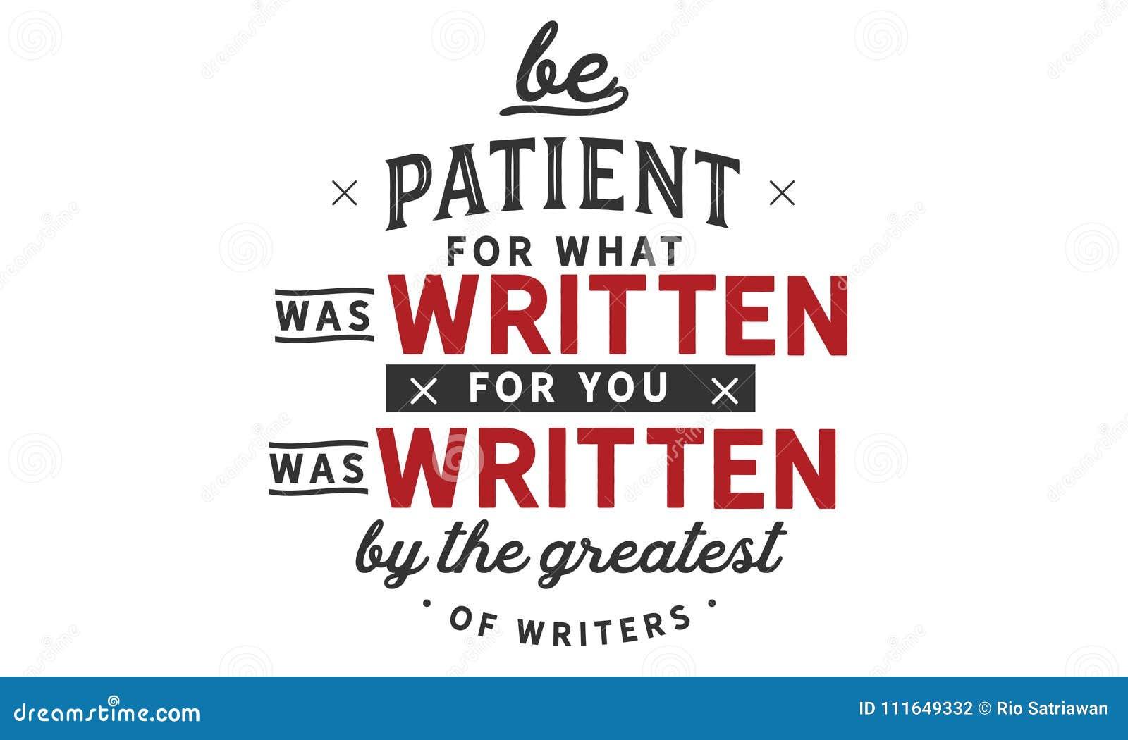 Seja paciente para o que foi escrito para você foi escrito pelo grande escreve
