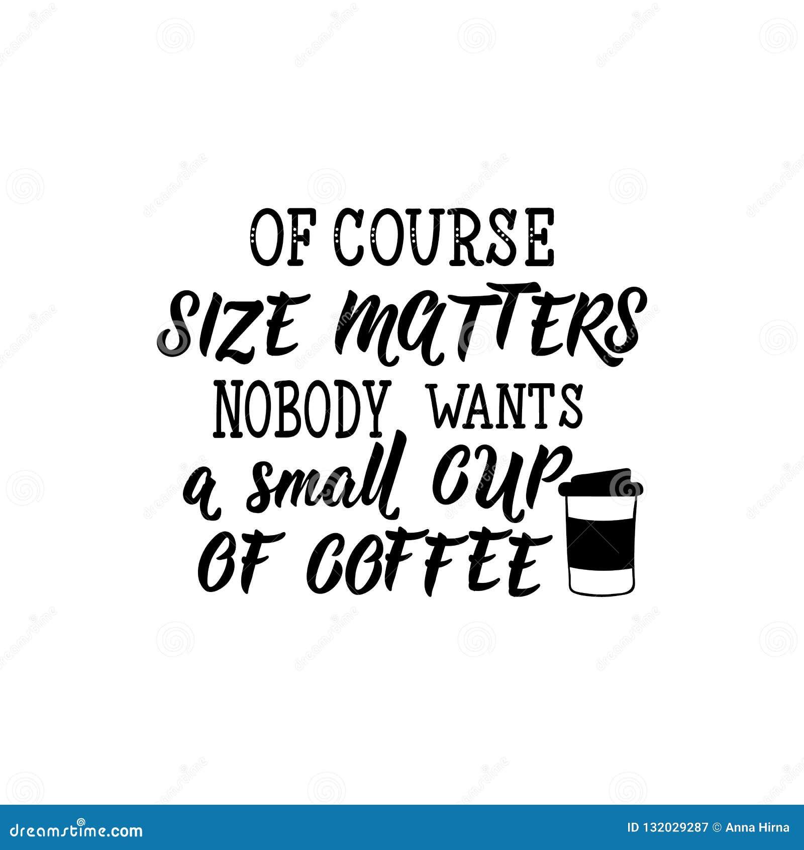 Selbstverständlich ist Größe niemand wünscht einen kleinen Tasse Kaffee von Bedeutung beschriftung Kalligraphieillustration