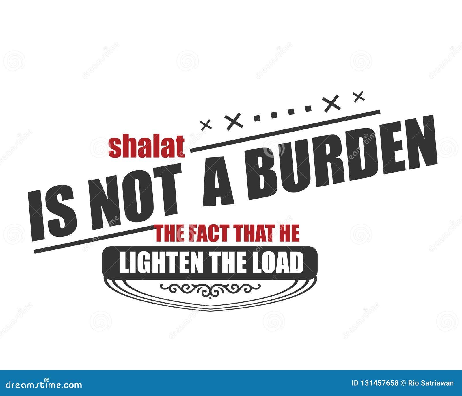 Shalat ist keine Belastung die Tatsache, dass er die Last erleichtert
