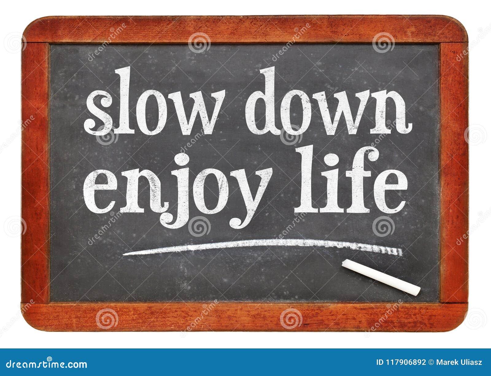 Slow down, enjoy life