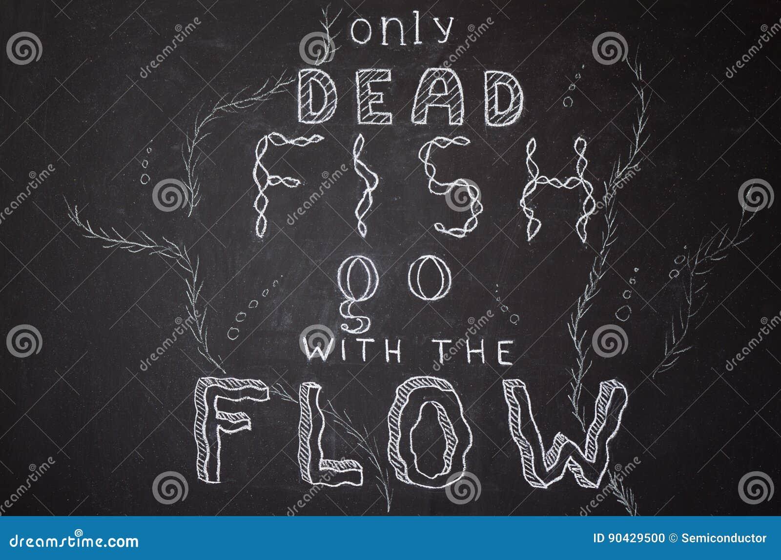 Somente os peixes inoperantes vão com o fluxo