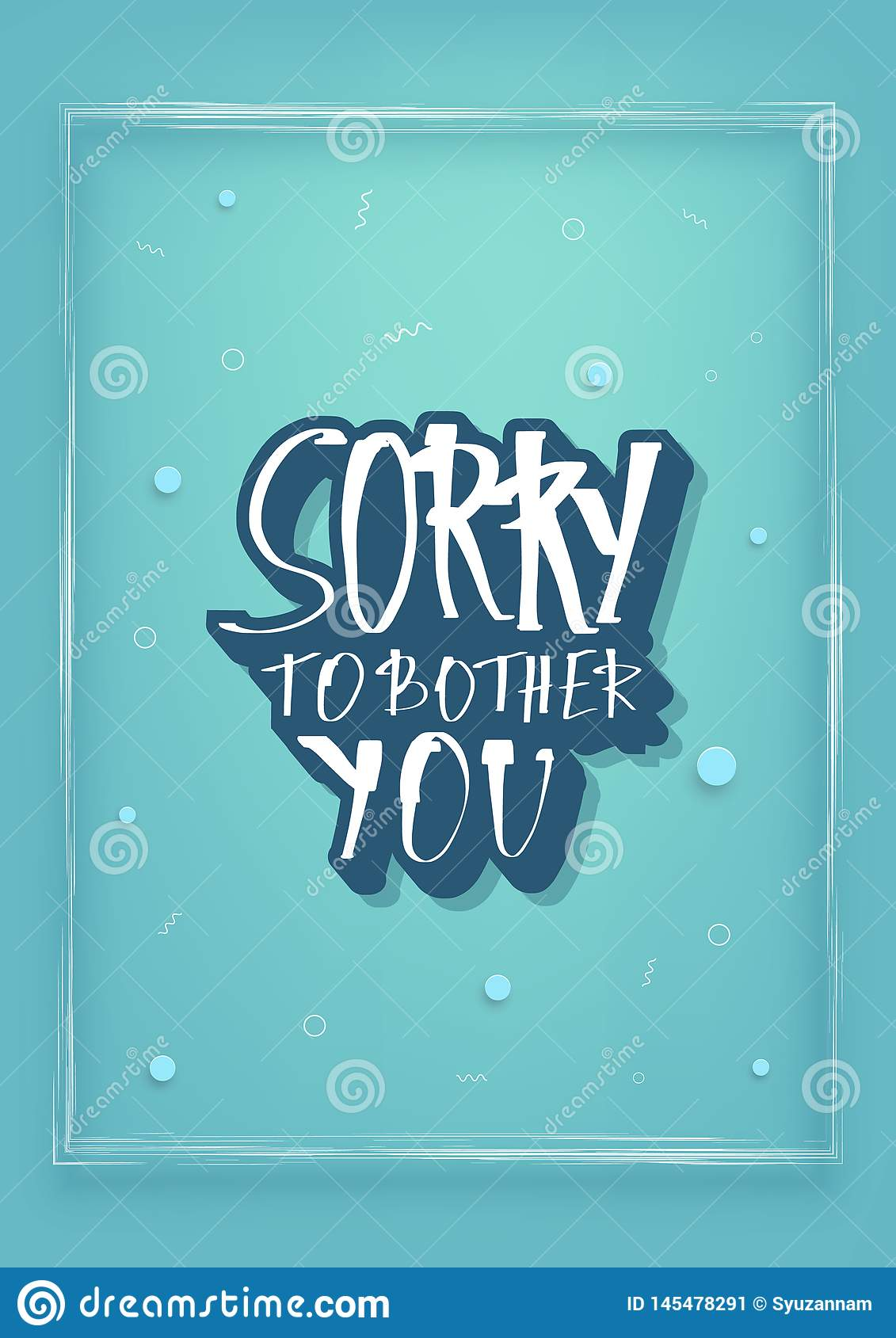 Sorry To Bother You Quote. Vector Illustration. Stock