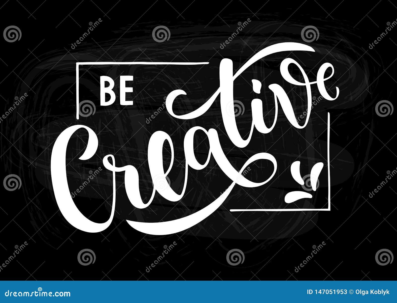 Soyez créatif - citation manuscrite de motivation et inspirée sur le tableau noir