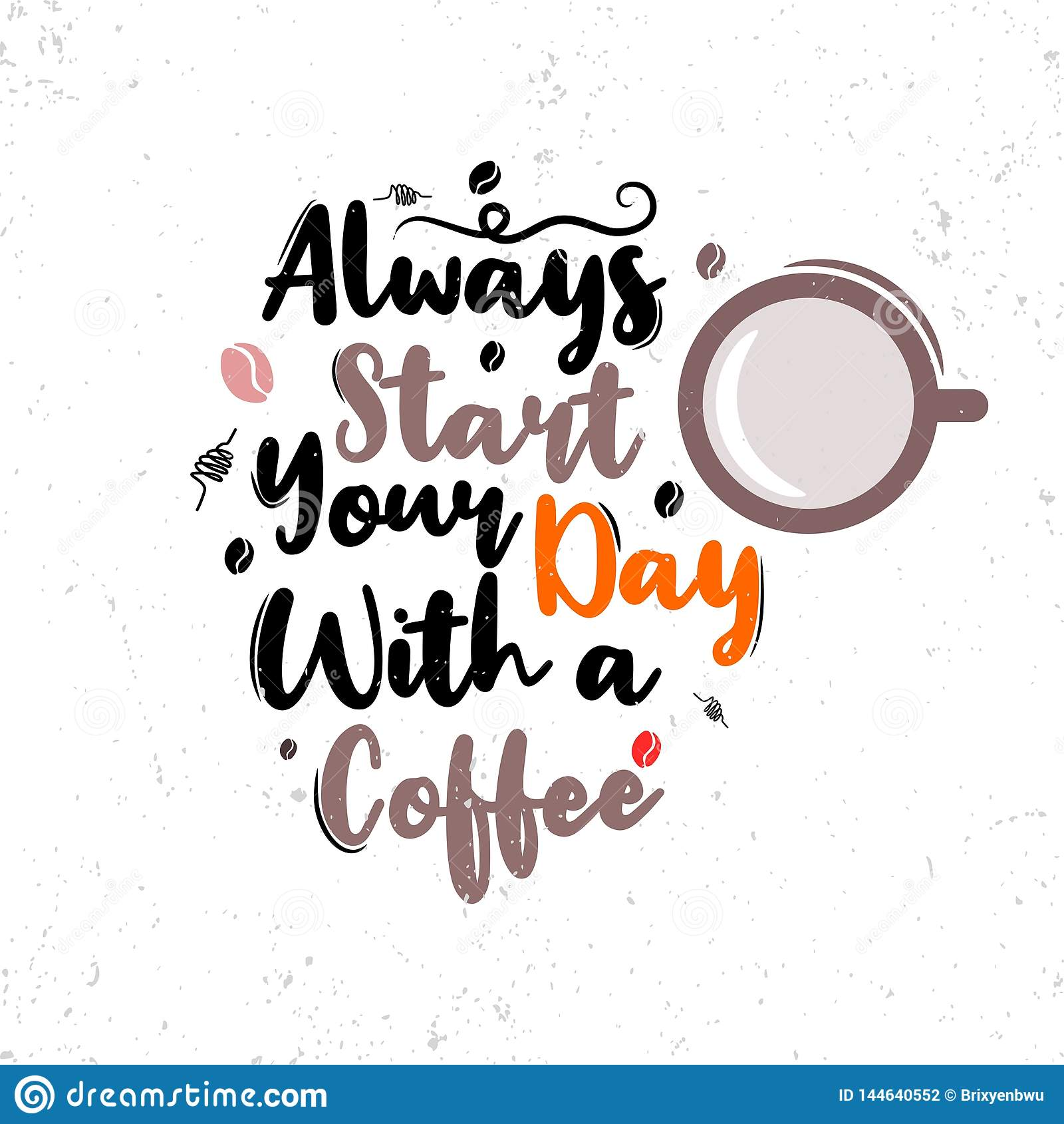 Always start your day with a coffee. Premium motivational quote. Typography quote. Vector quote with white background