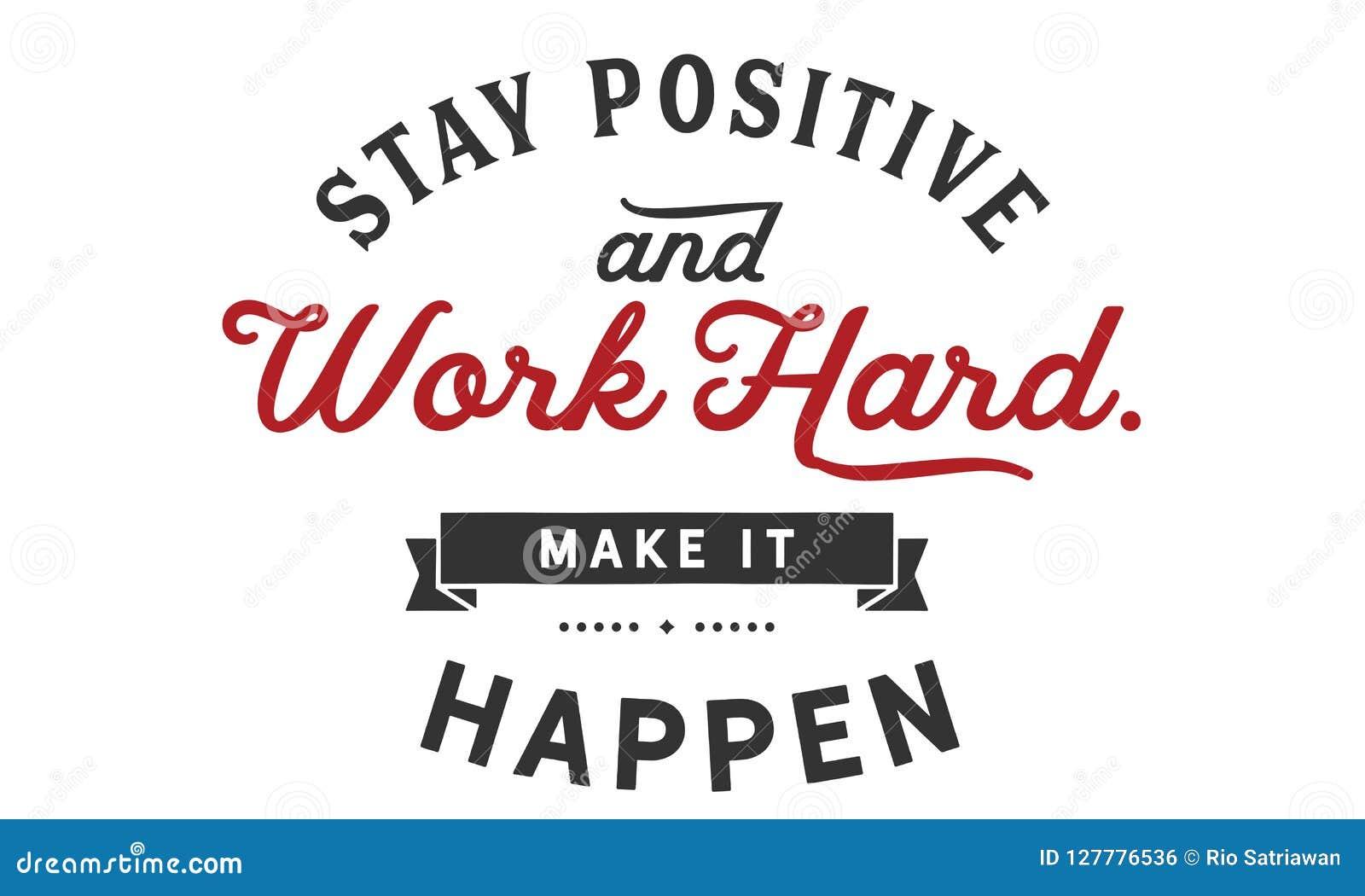 Make It Happen >> Stay Positive And Work Hard Make It Happen Stock Vector