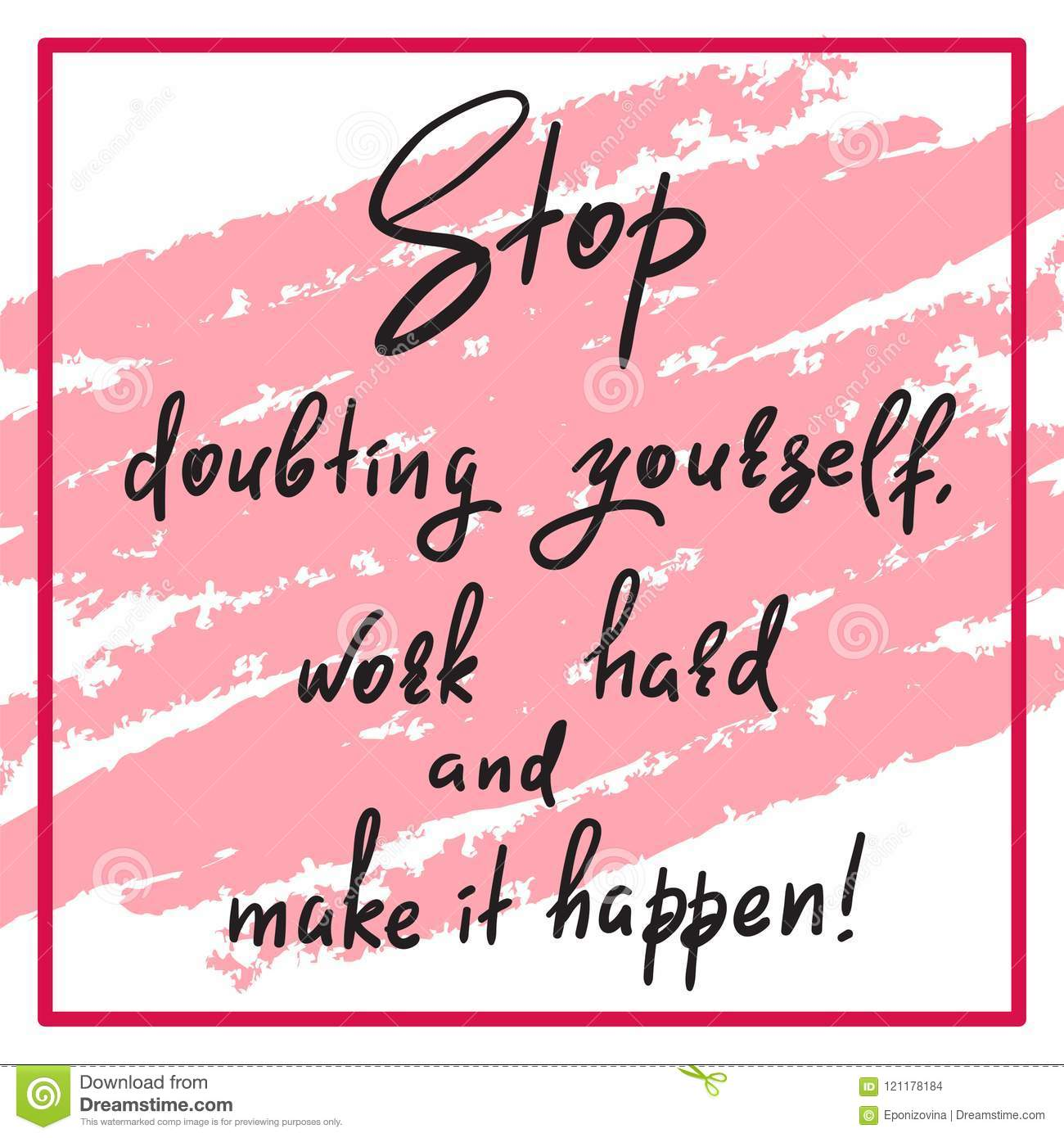 Stop Doubting Yourself, Work Hard And Make It Happen ...