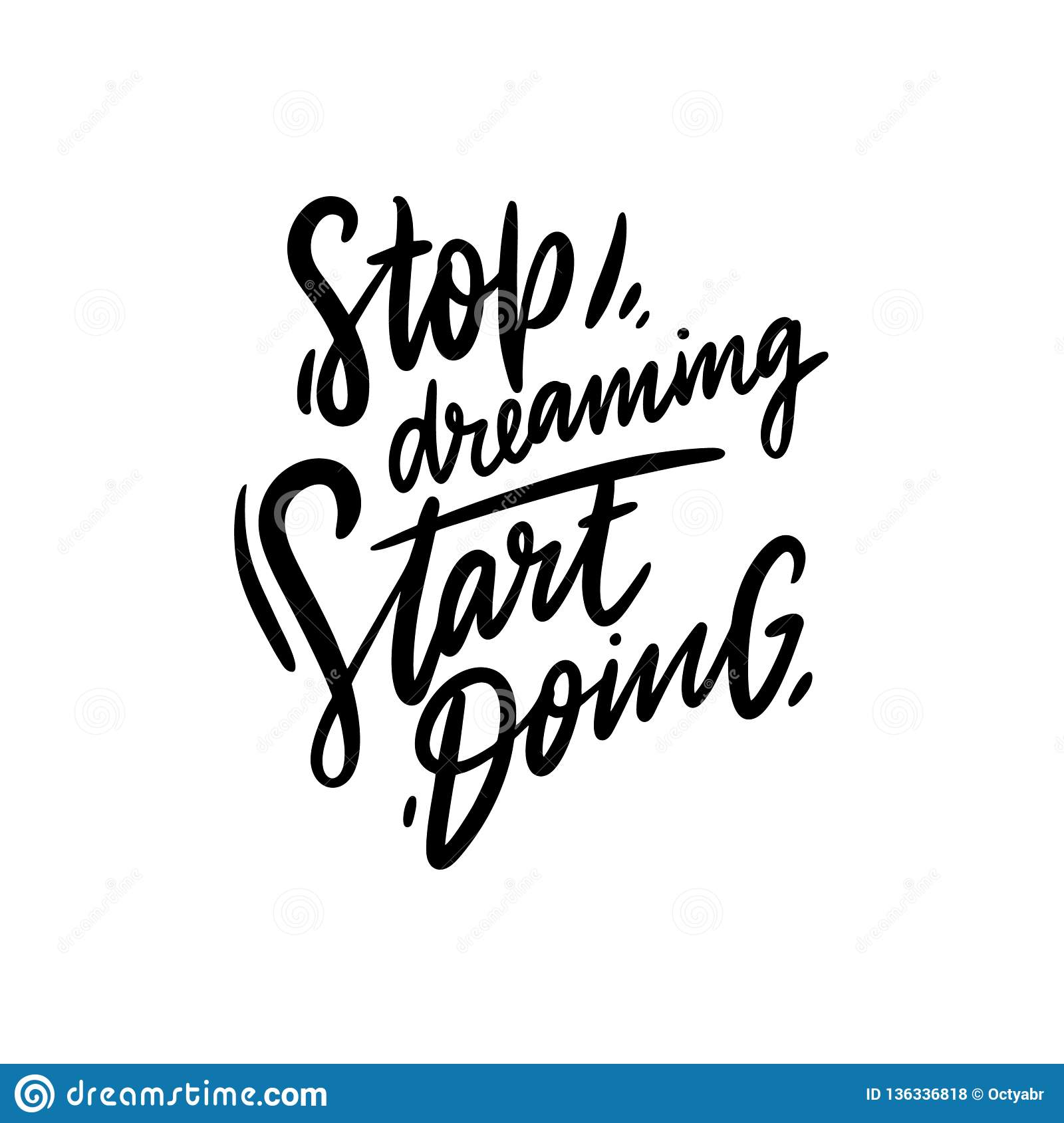 Stop Dreaming Start Doing. Inspirational Quote, Motivation ...