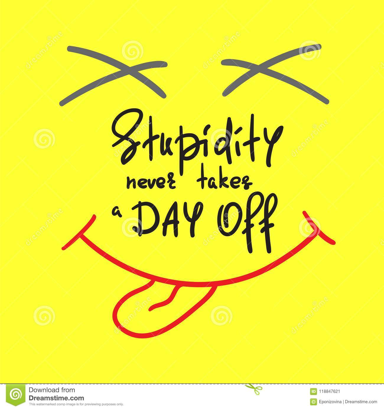Funny Inspirational Quote Of The Day: Stupidity Never Takes A Day Off