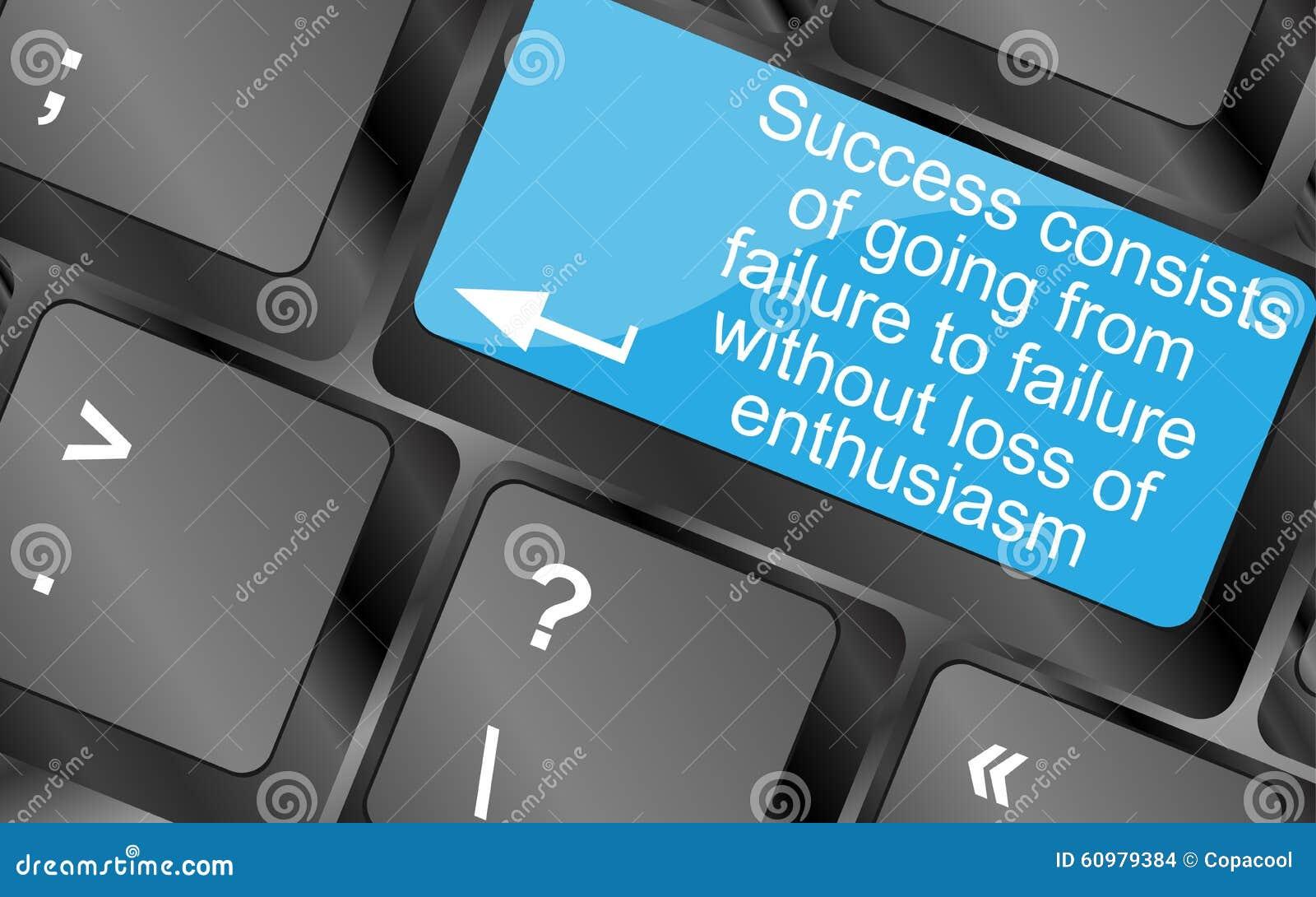 Sukces składać się z iść od niepowodzenia niepowodzenie bez straty entuzjazm