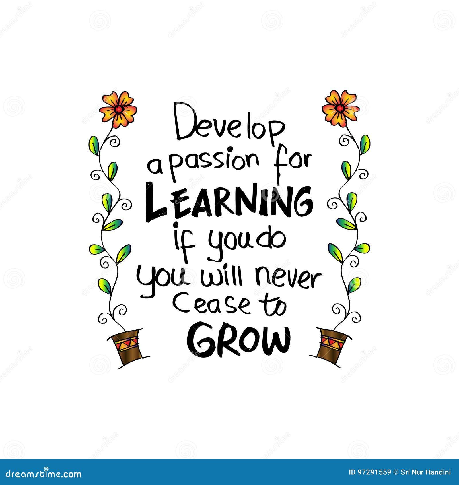 Sviluppi una passione per imparare Se fate, non cesserete mai di svilupparti