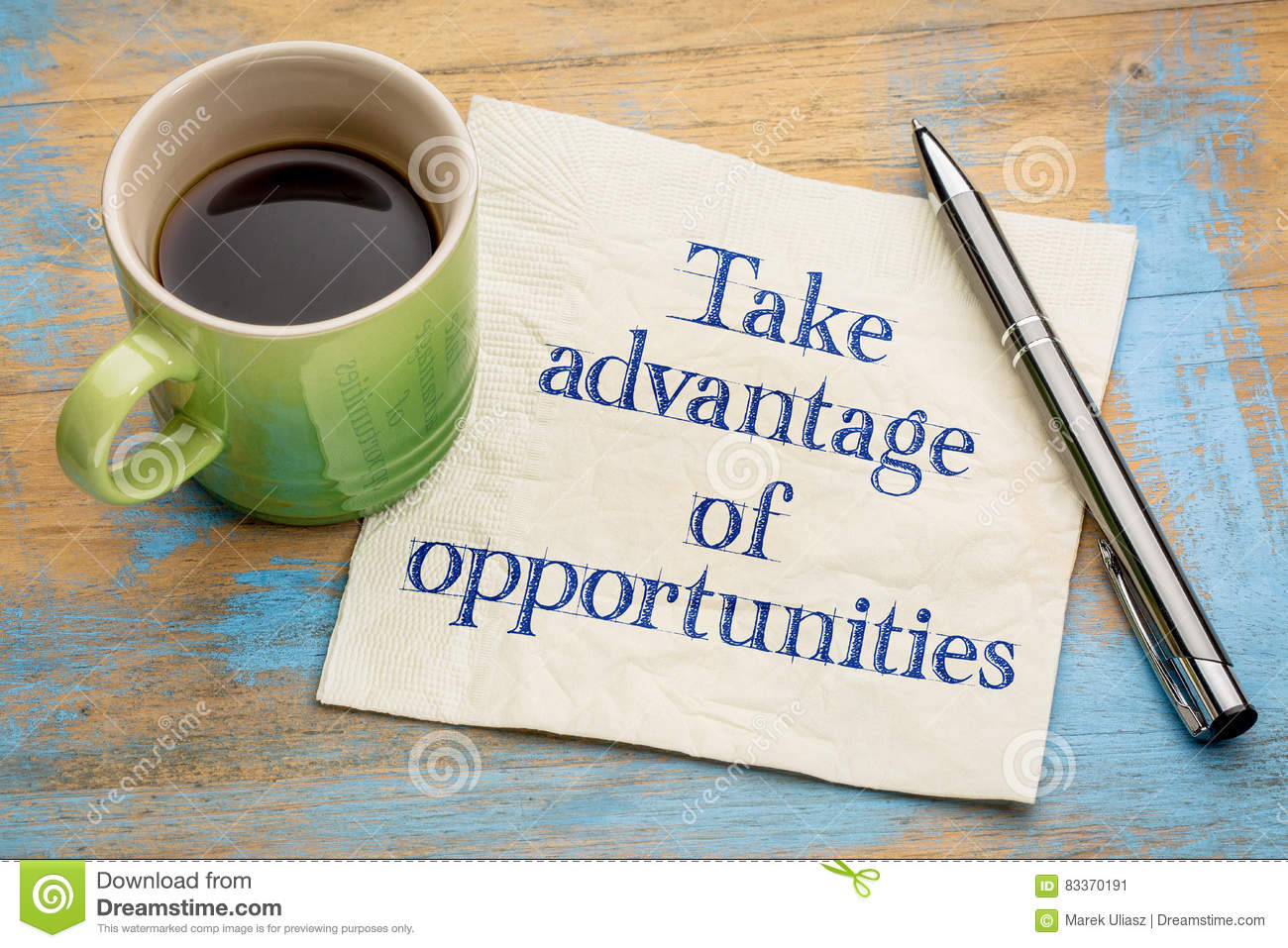 Take advantage of opportunities