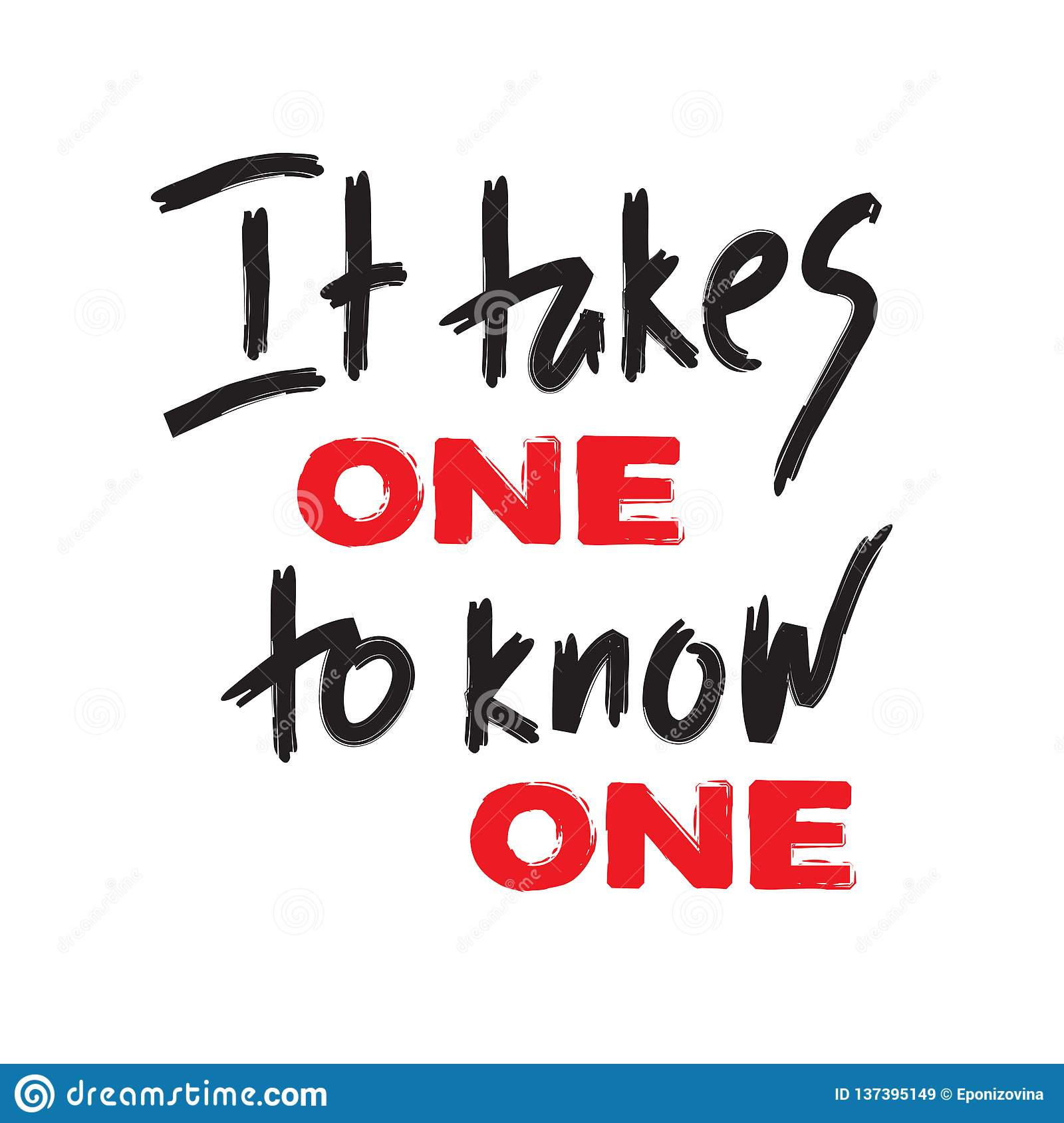 It takes one to know one - inspire and motivational quote. Hand drawn beautiful lettering. Print for inspirational poster, t-shirt