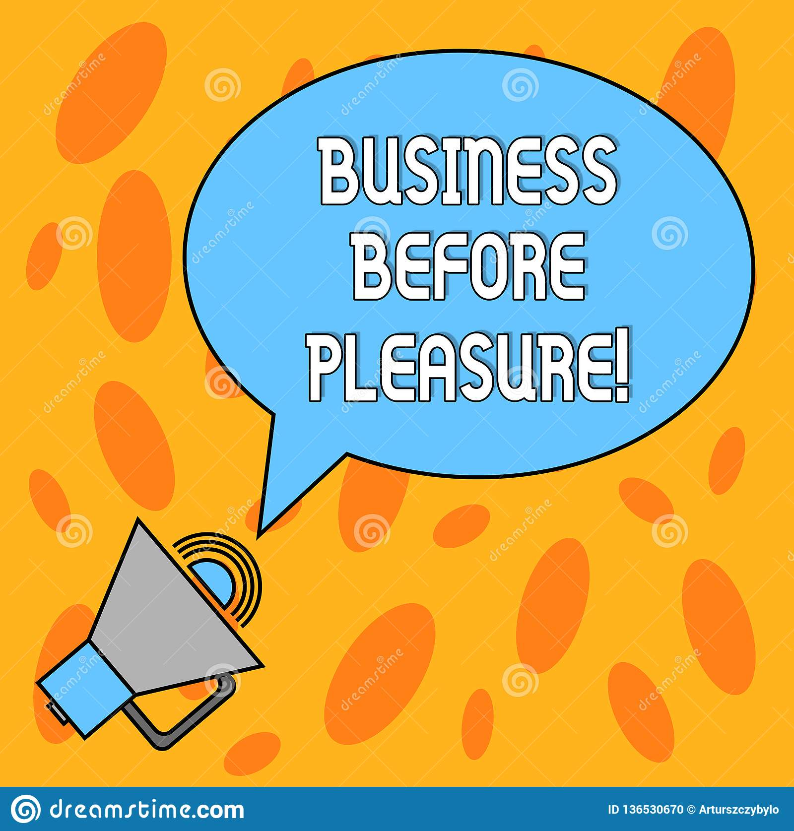 Text sign showing Business Before Pleasure. Conceptual photo work is more important than entertainment Blank Oval
