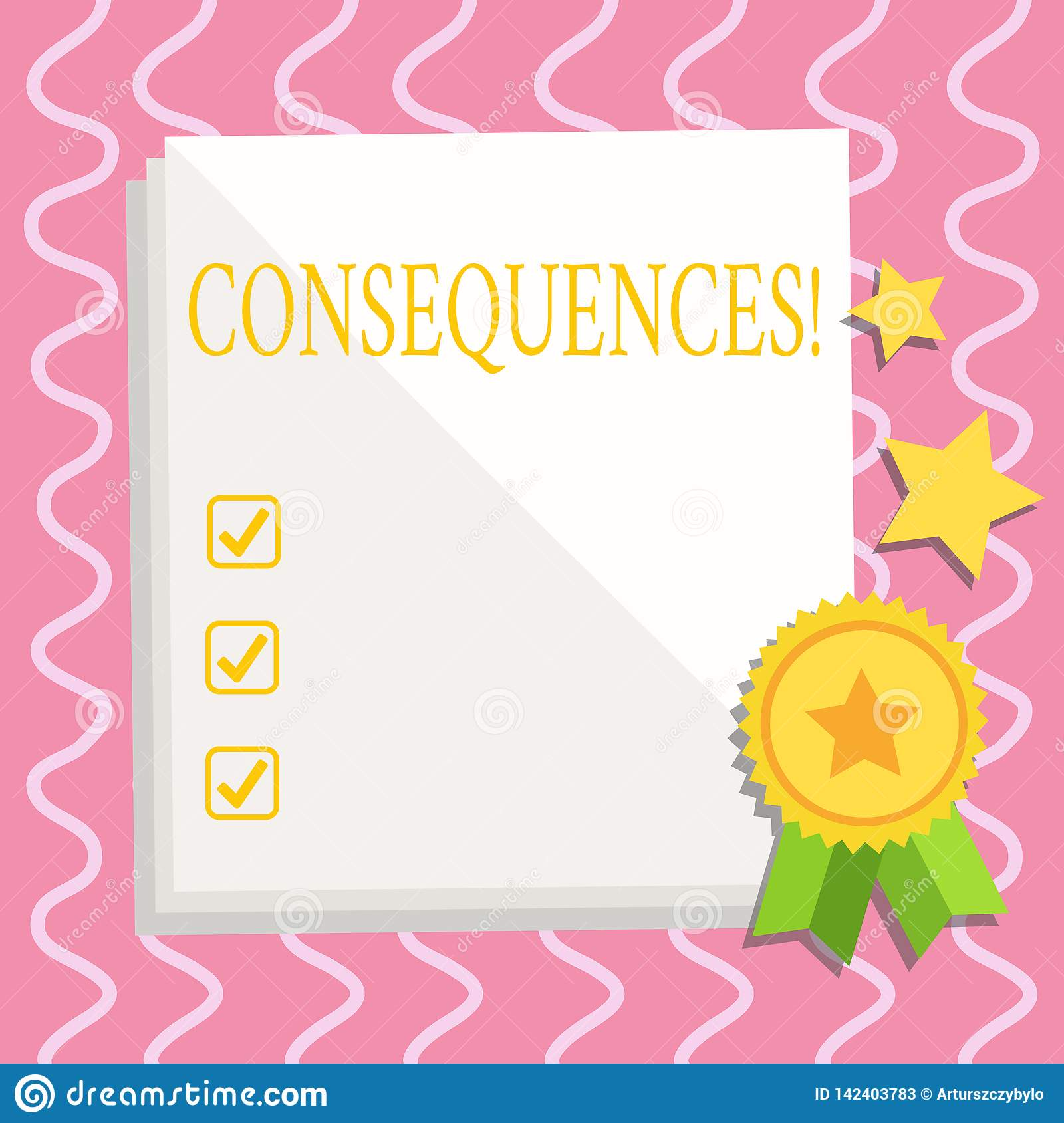 Text sign showing Consequences. Conceptual photo Result Outcome Output Upshot Difficulty Ramification Conclusion White