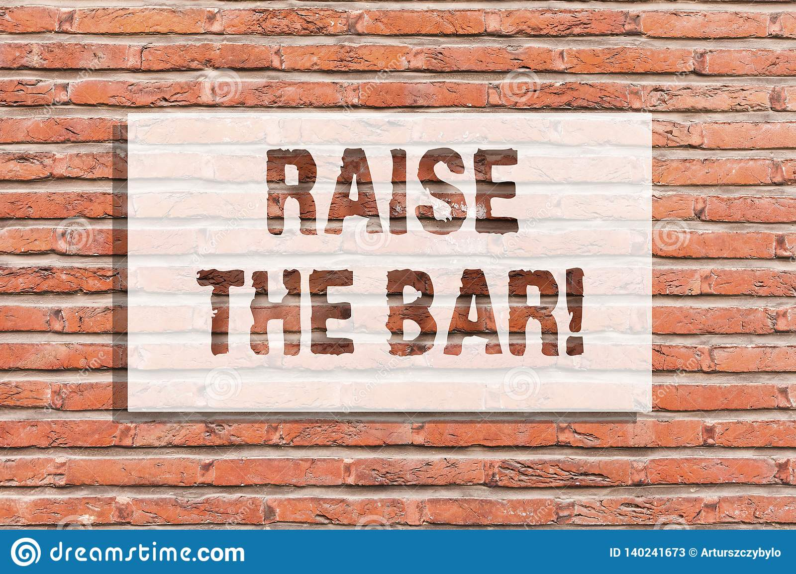 Text sign showing Raise The Bar. Conceptual photo Set higher standards challenges seeking for excellence Brick Wall art