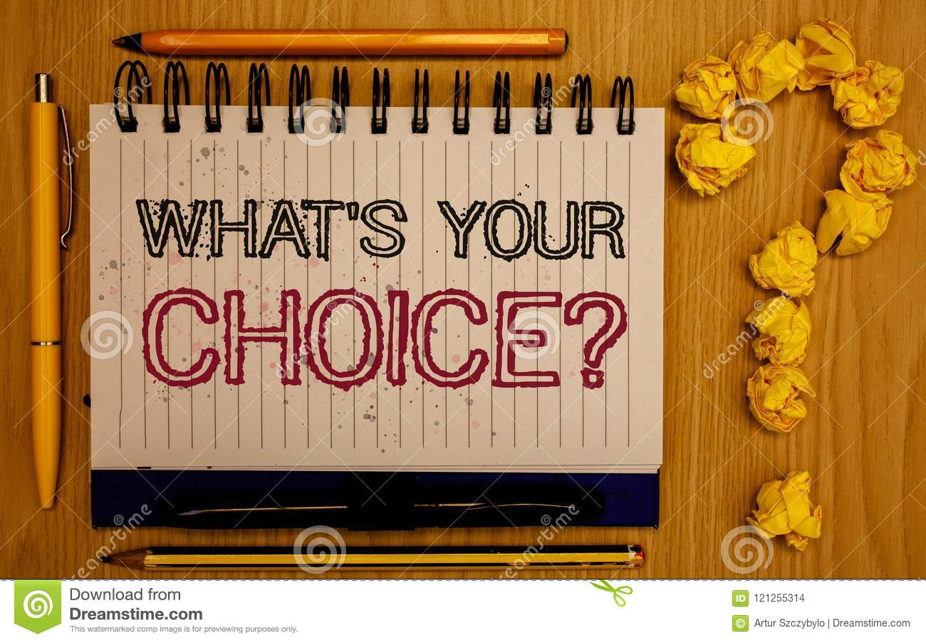 Text sign showing What S Your Choice Question. Conceptual photo Option Decision Preferred Opinion Preference Notepad with outline