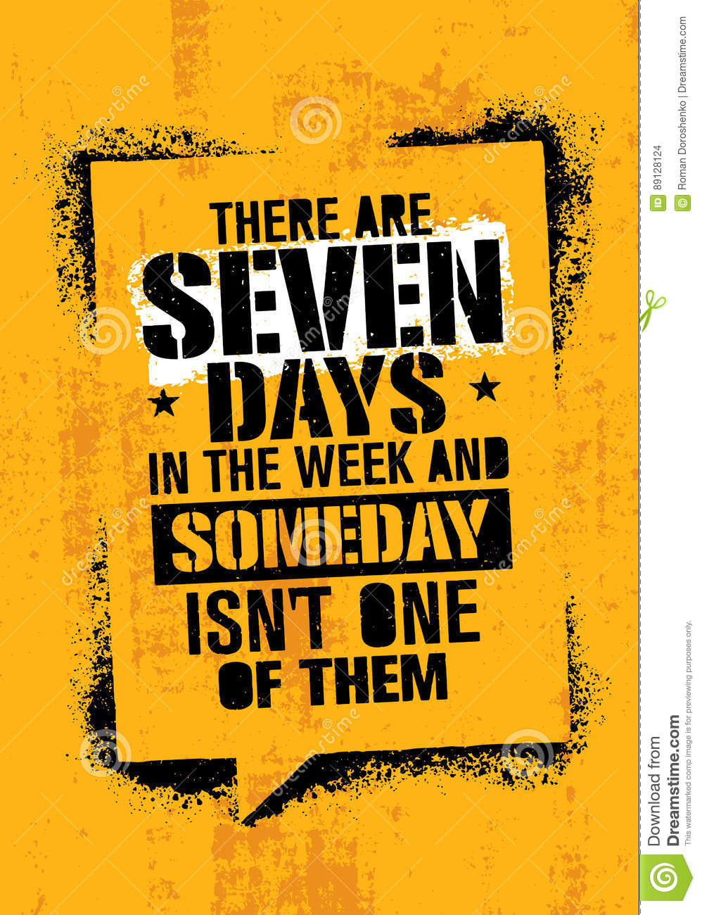 There Are Seven Days In The Week And Someday Is Not One Of Them