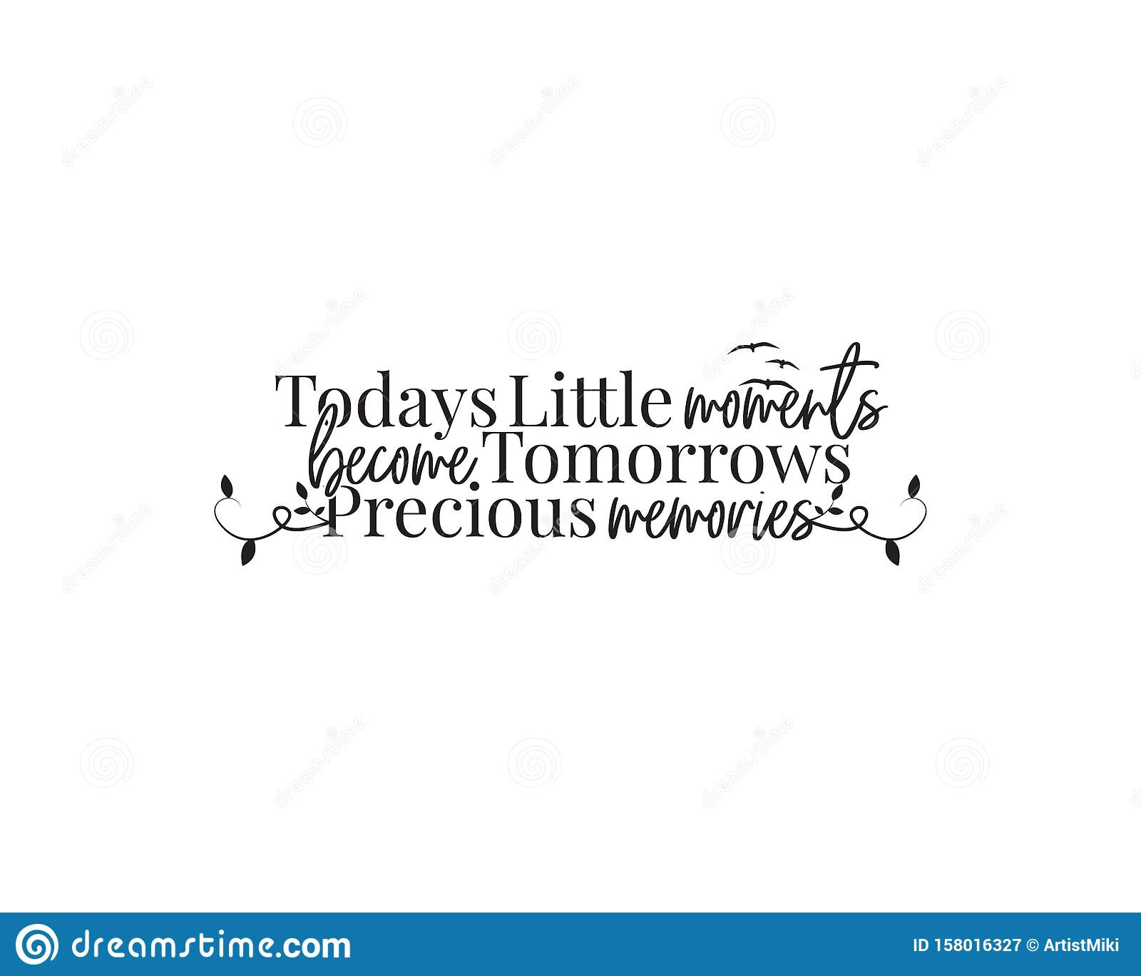 today`s little moments became tomorrows precious memories vector