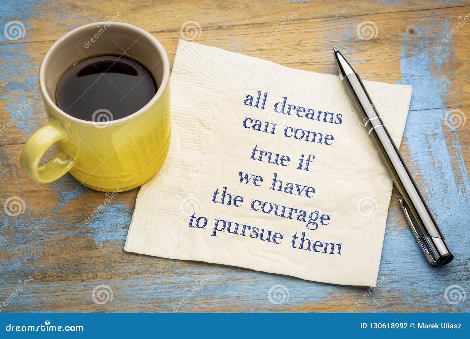 Todos os sonhos podem vir verdadeiro se você tem a coragem