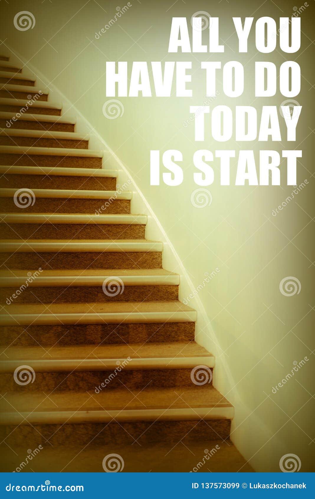 Tudo que você tem que fazer hoje é começa citações inspiradas, cartaz inspirador, a mensagem inspirada de ninguém pode ir para tr