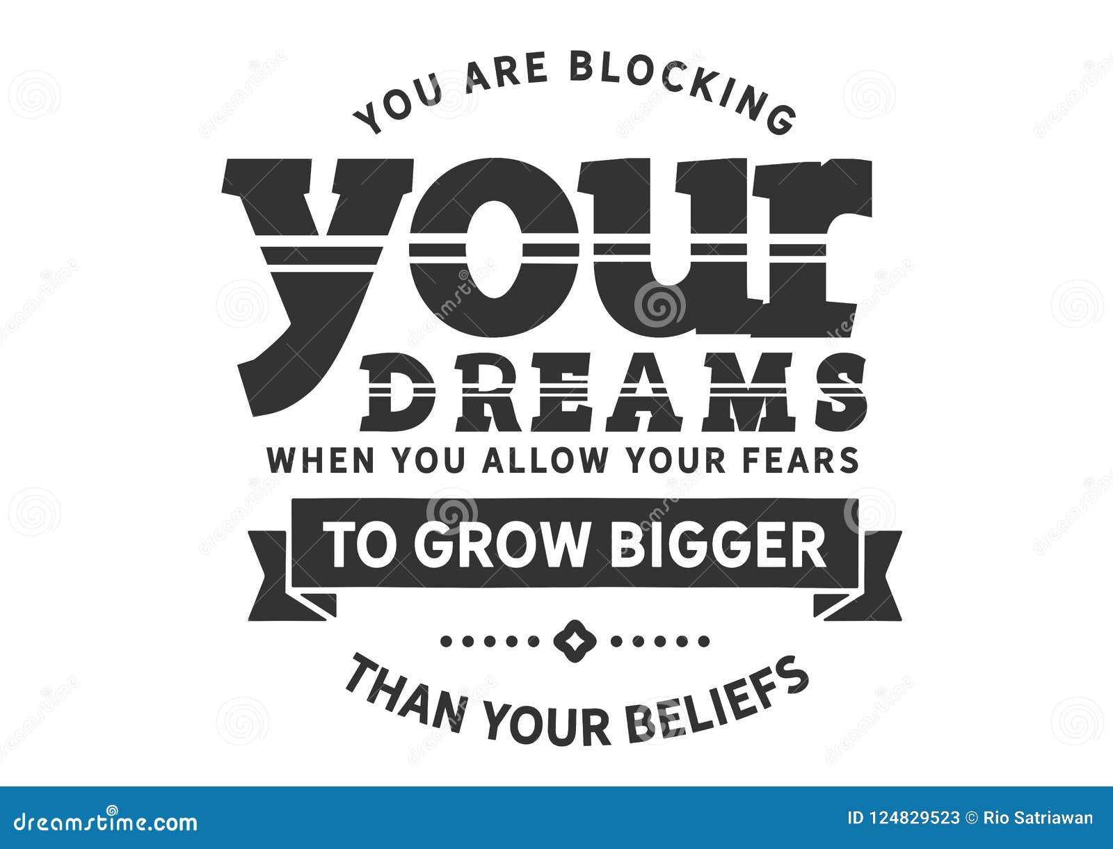 Ty blokujesz twój sen niż twój wiary gdy ty pozwolisz twój strachy rosnąć dużego