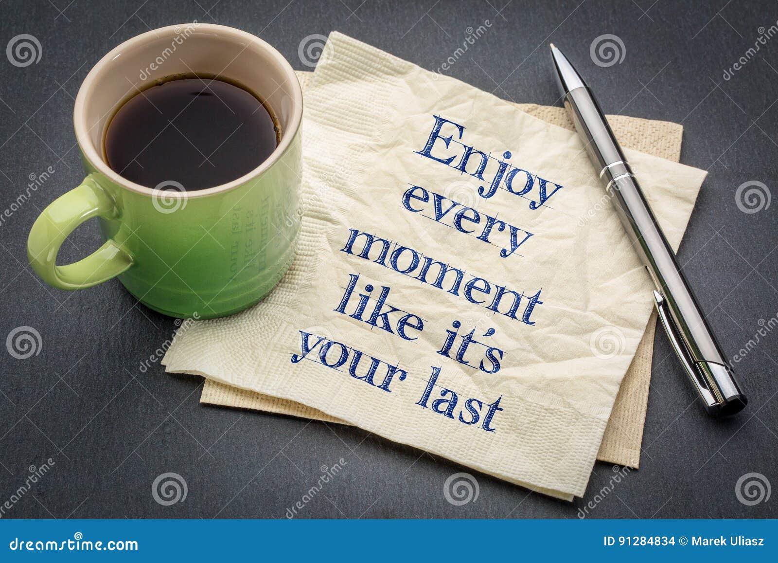 Tyck om varje ögonblick, som det är ditt är